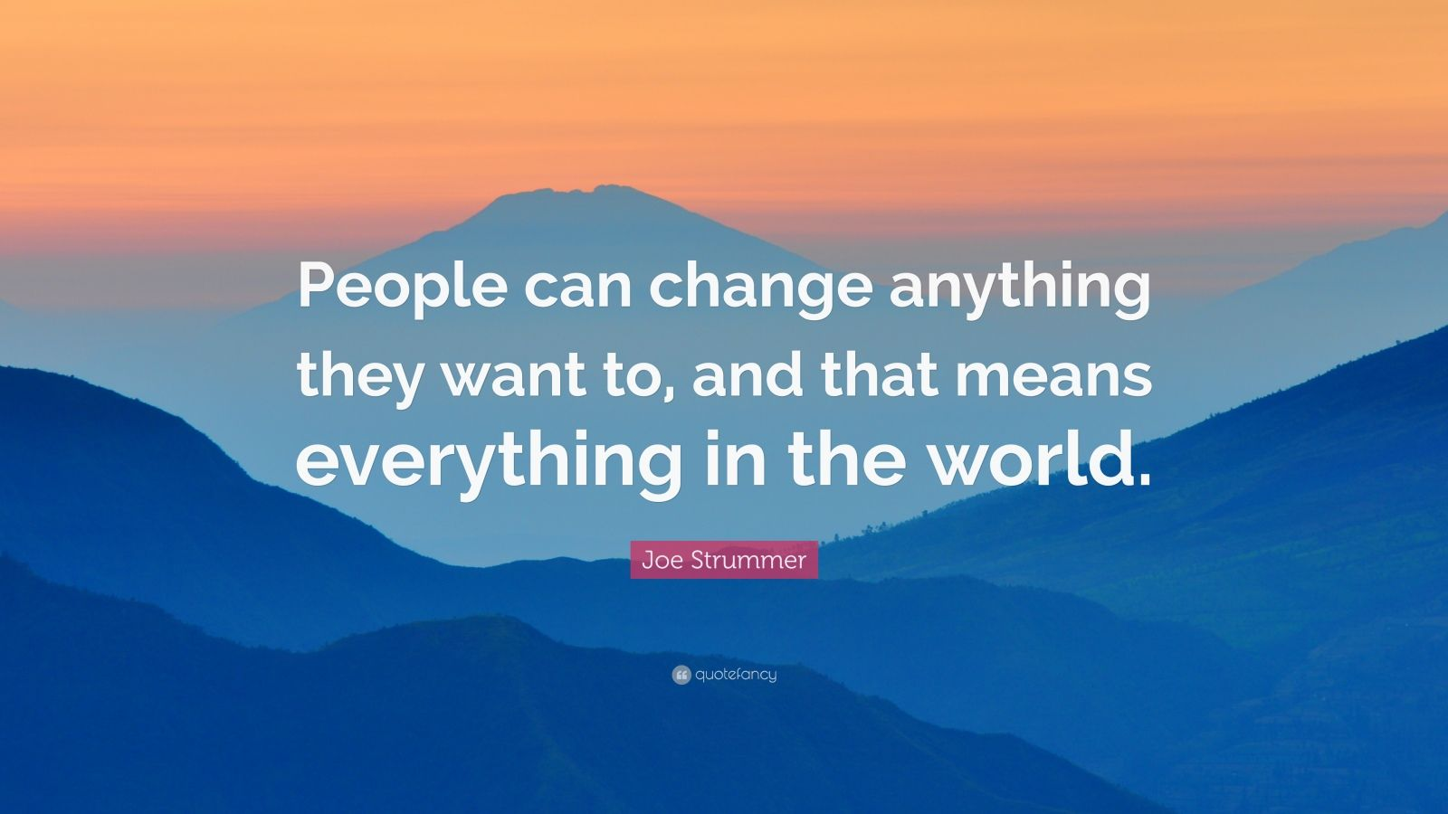 """Joe Strummer Quote: """"People can change anything they want ..."""