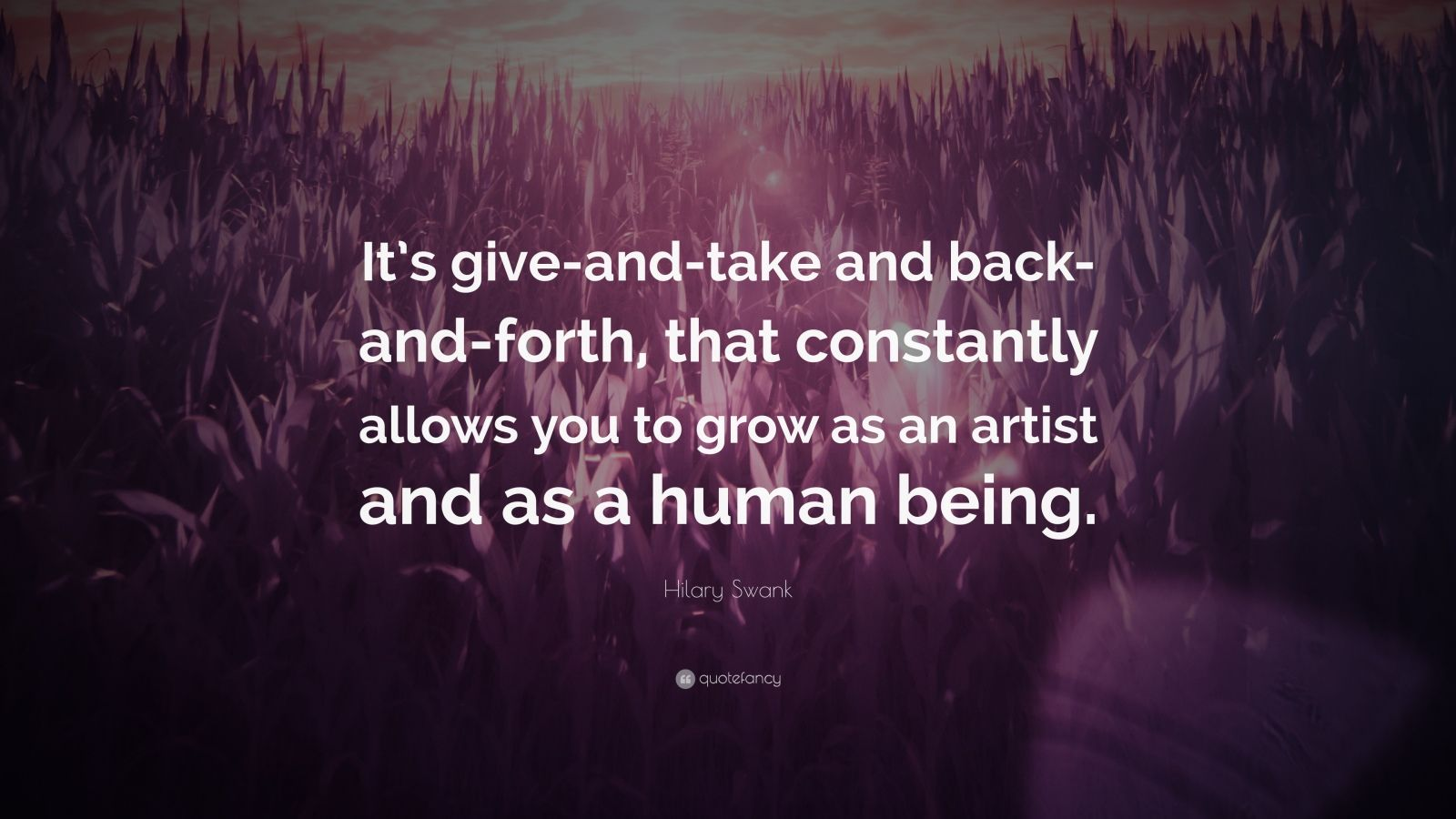 """Hilary Swank Quote: """"It's Give-and-take And Back-and-forth"""