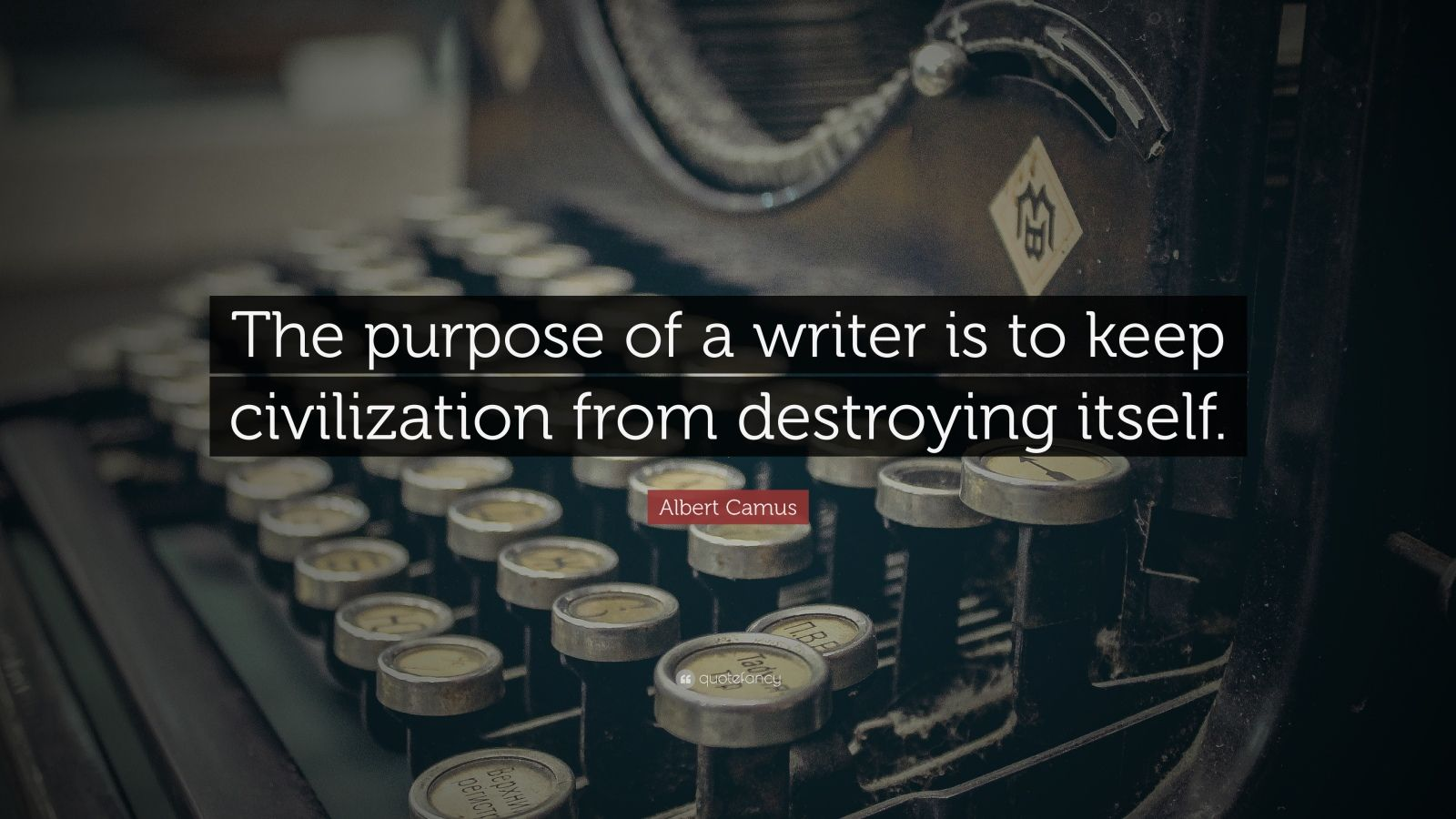 "Albert Camus Quote: ""The purpose of a writer is to keep civilization from destroying itself."""