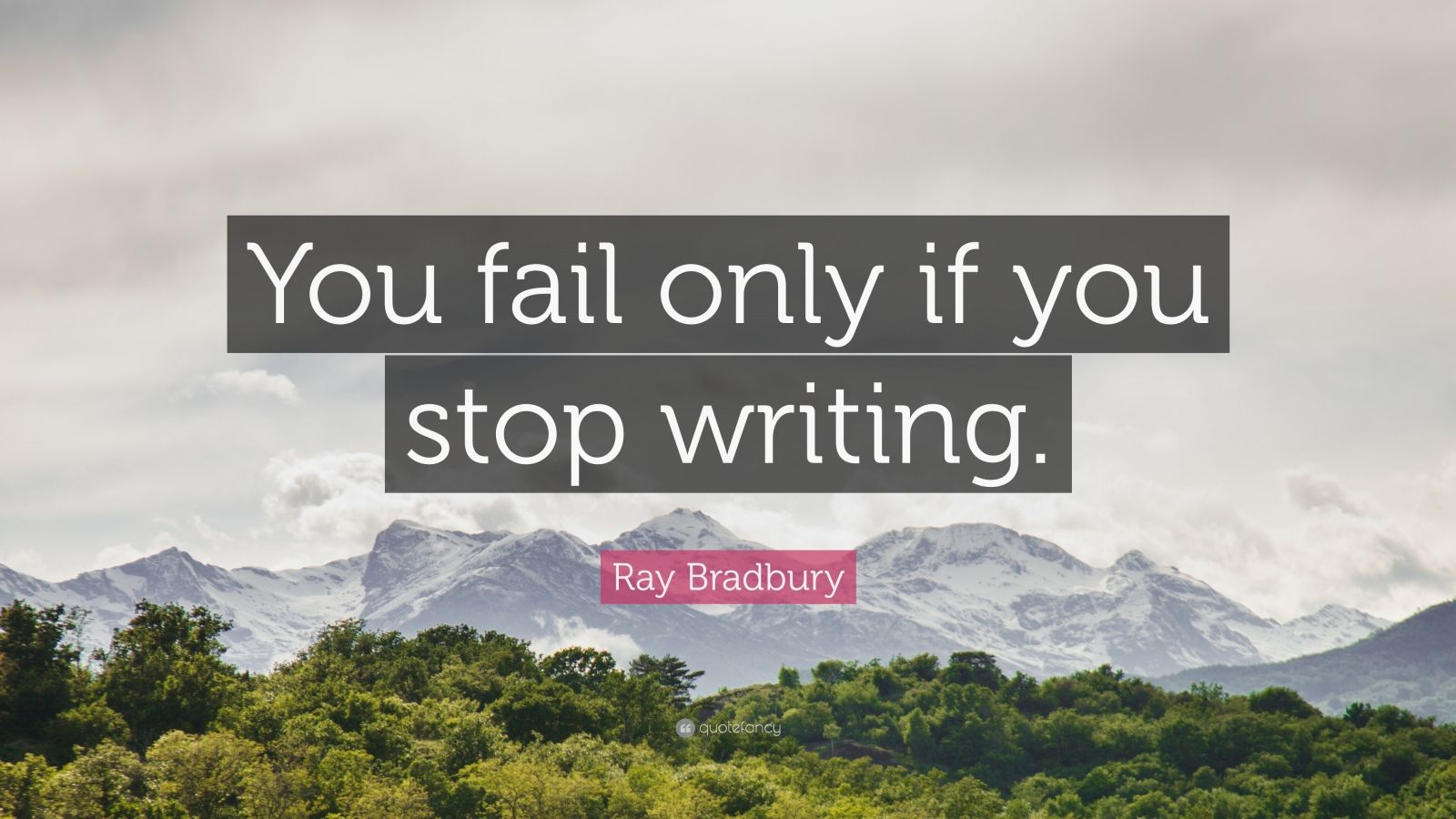 "Ray Bradbury Quote: ""You fail only if you stop writing."""