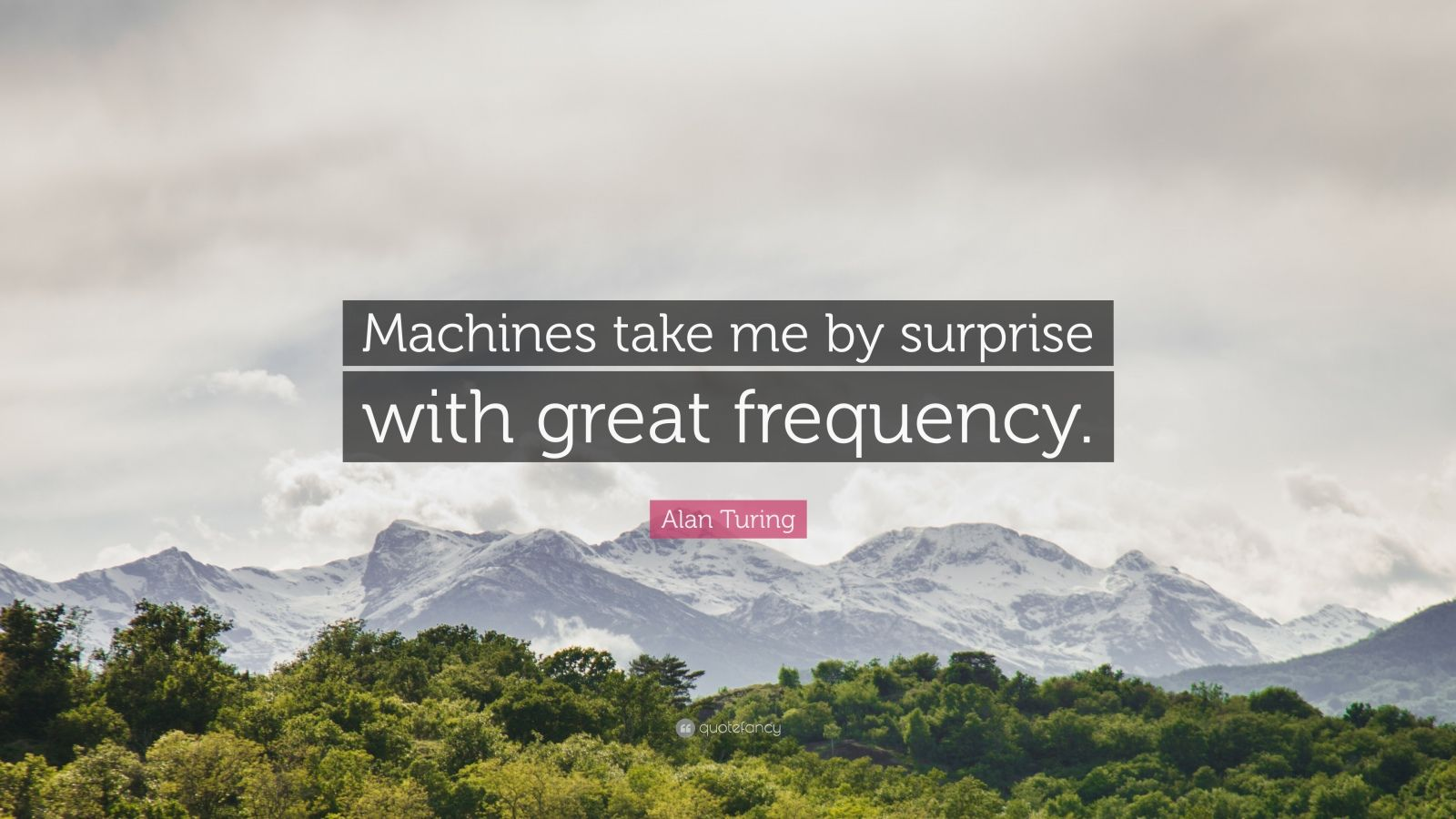 "Alan Turing Quote: ""Machines take me by surprise with great frequency."""