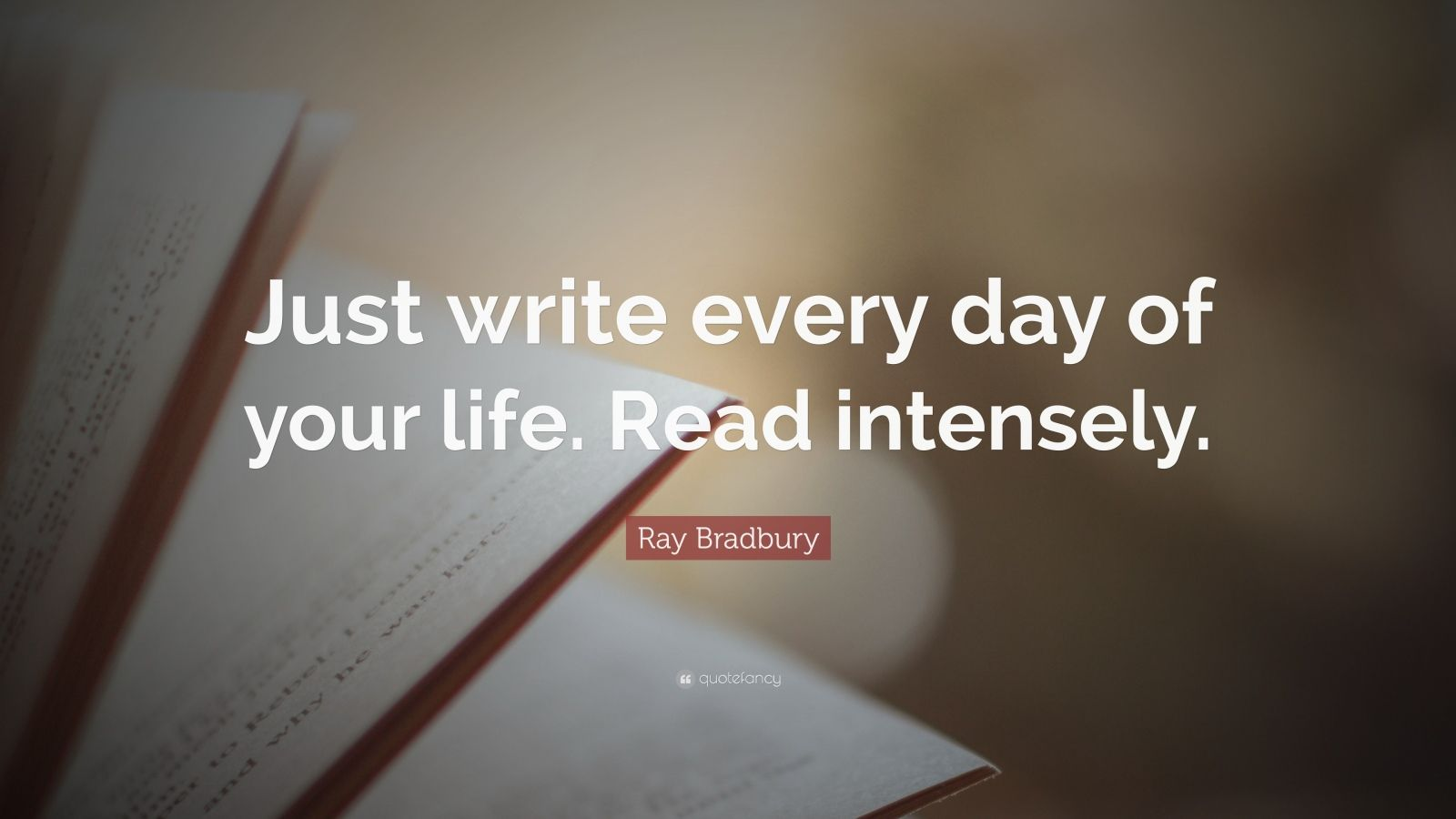 """Ray Bradbury Quote: """"Just write every day of your life. Read intensely."""""""