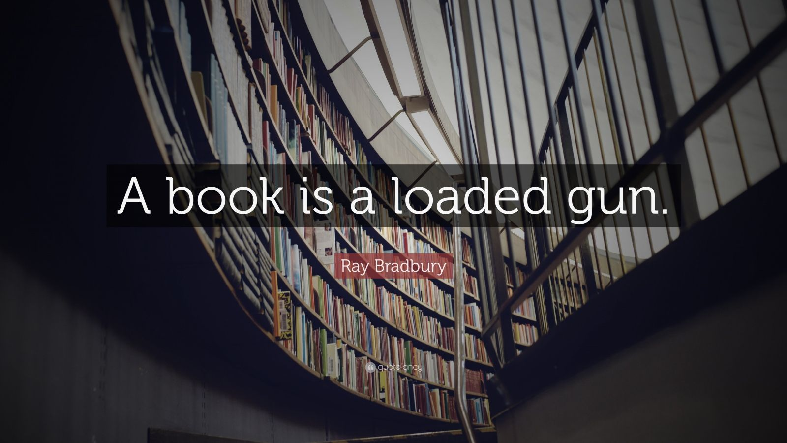 """Ray Bradbury Quote: """"A book is a loaded gun."""""""