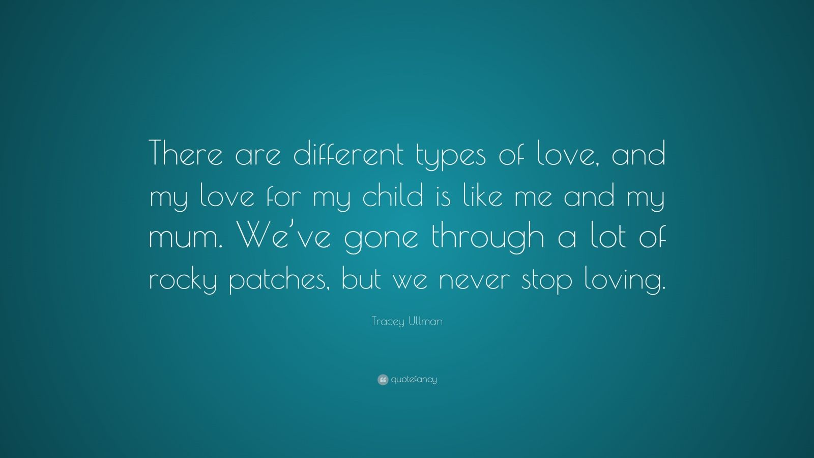 """Tracey Ullman Quote: """"There Are Different Types Of Love"""