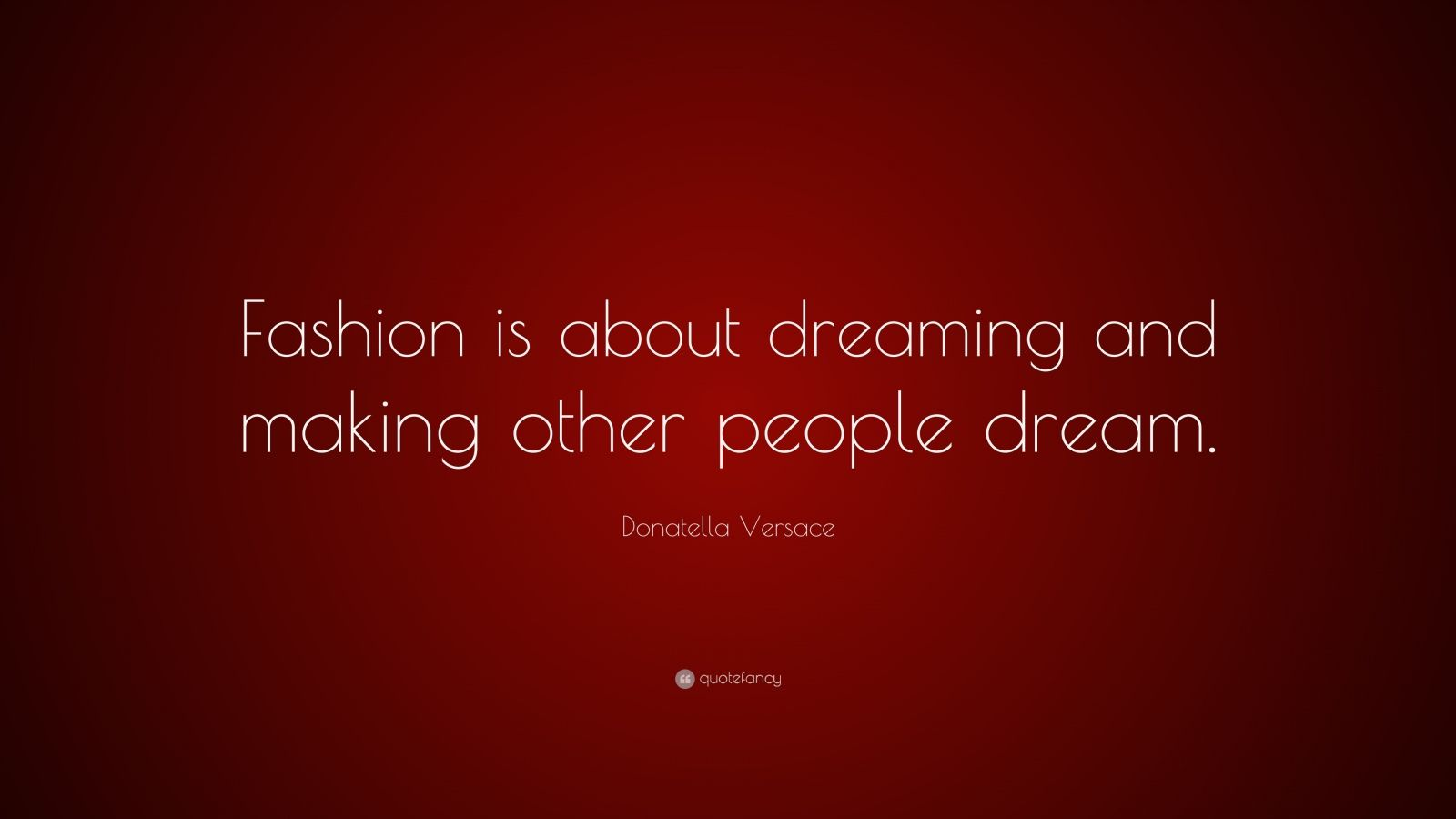 """Donatella Versace Quote: """"Fashion is about dreaming and making other people dream."""""""