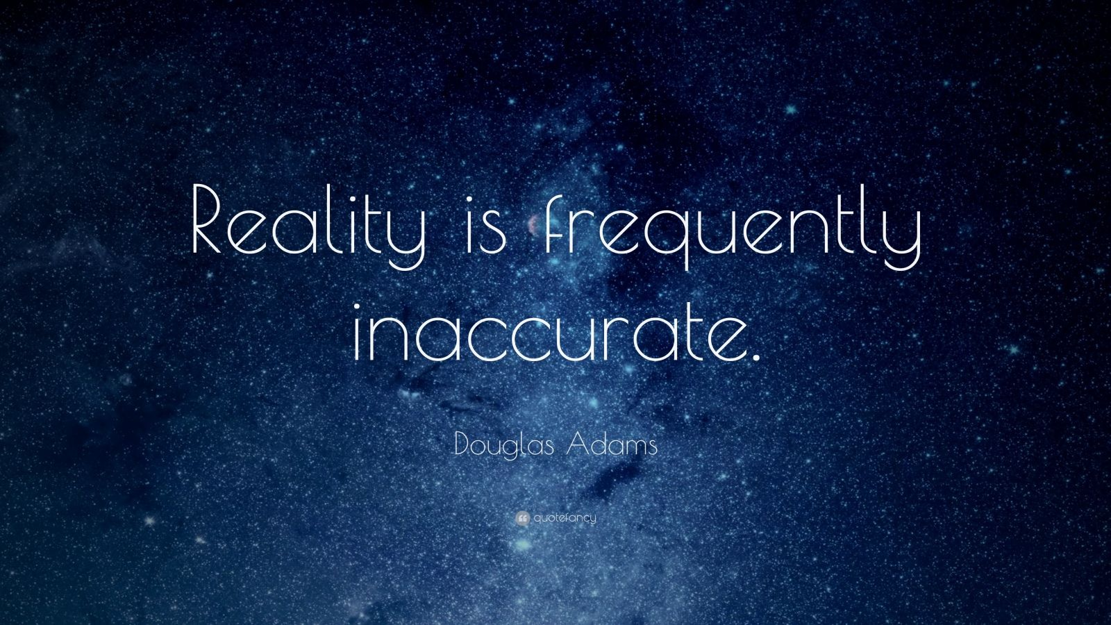 "Douglas Adams Quote: ""Reality is frequently inaccurate."""