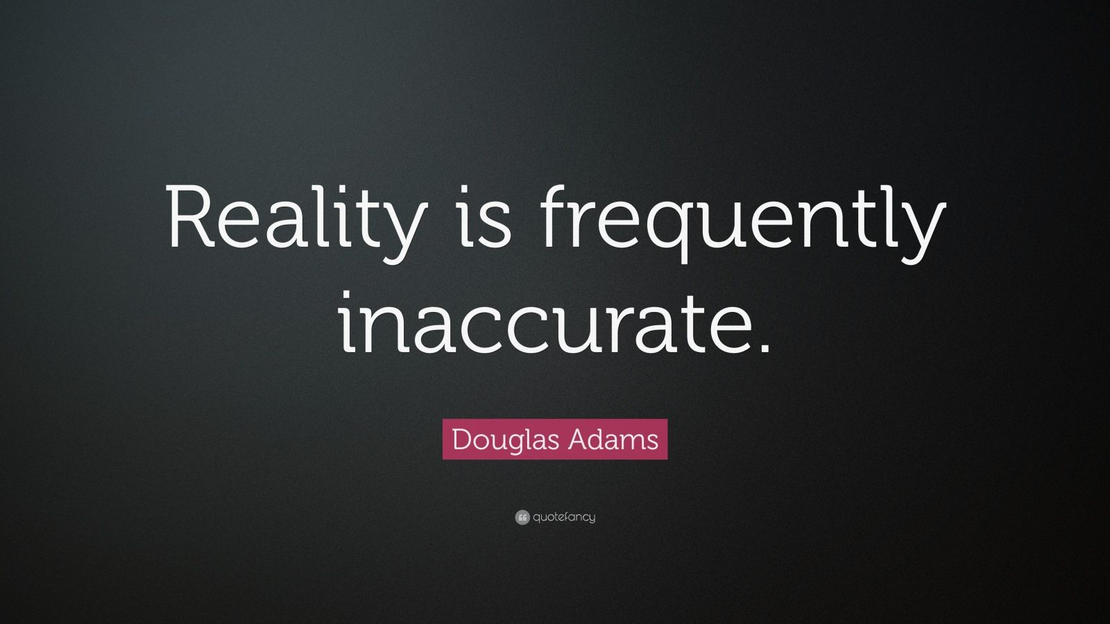 Douglas Adams Quote: Reality is frequently inaccurate. (8 ...