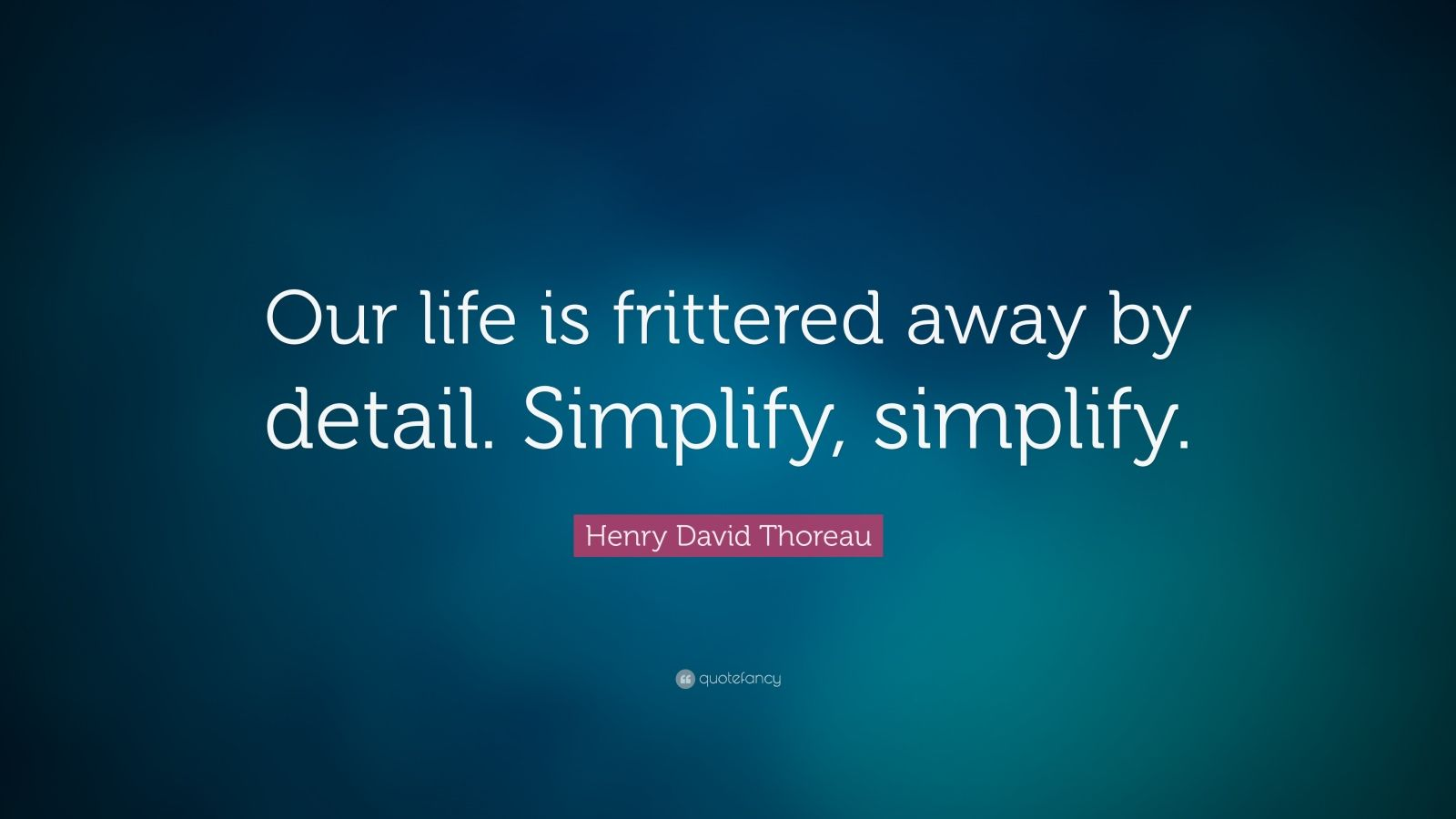 our life is frittered away by detail simplify simplify essay
