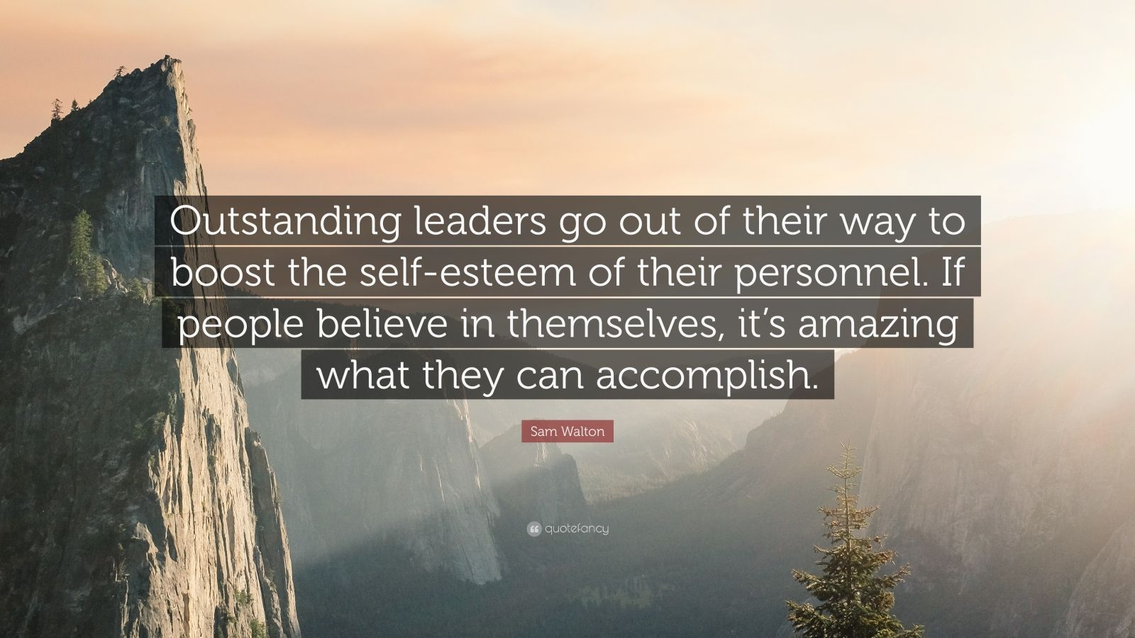 "Sam Walton Quote: ""Outstanding leaders go out of their way to boost the self-esteem of their personnel. If people believe in themselves, it's amazing what they can accomplish."""