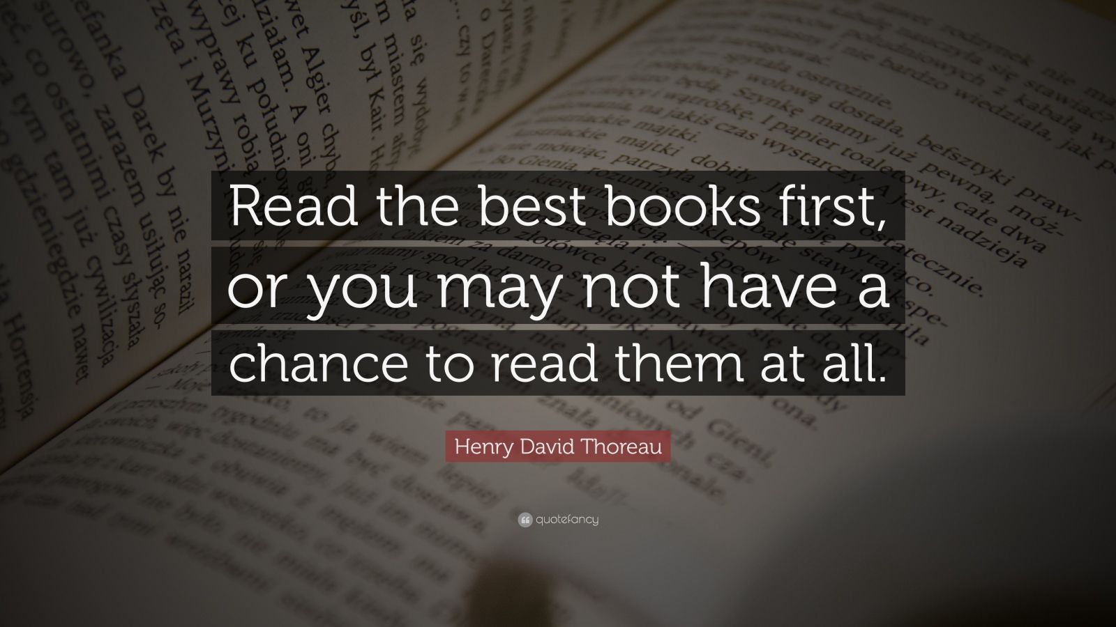 """Henry David Thoreau Quote: """"Read the best books first, or you may not have a chance to read them at all."""""""