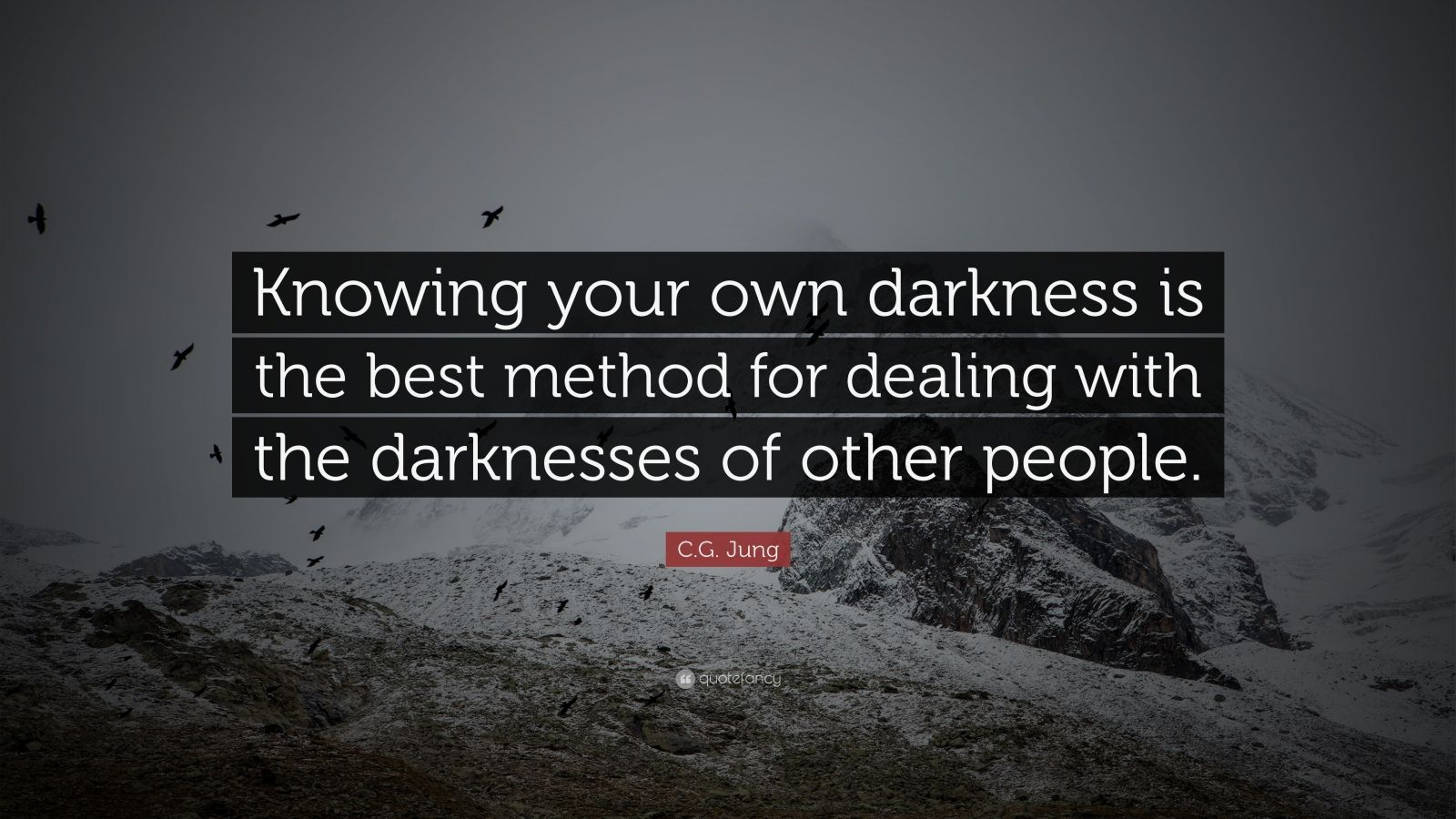 "C.G. Jung Quote: ""Knowing your own darkness is the best method for dealing with the darknesses of other people."""