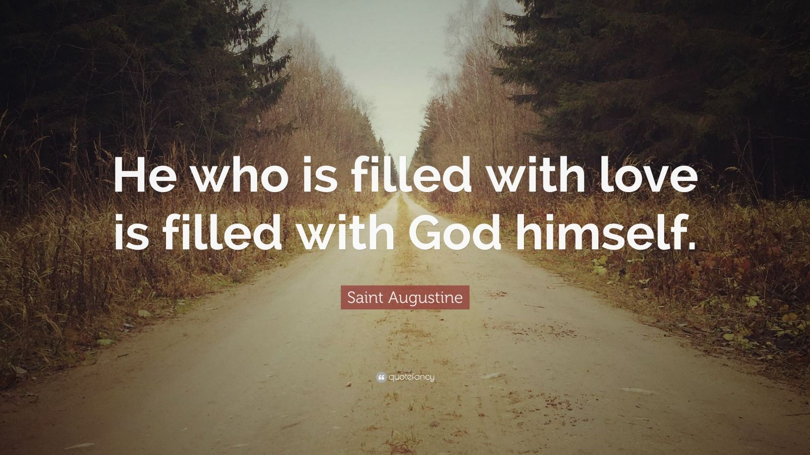 """Saint Augustine Quote: """"He who is filled with love is filled with God himself."""""""