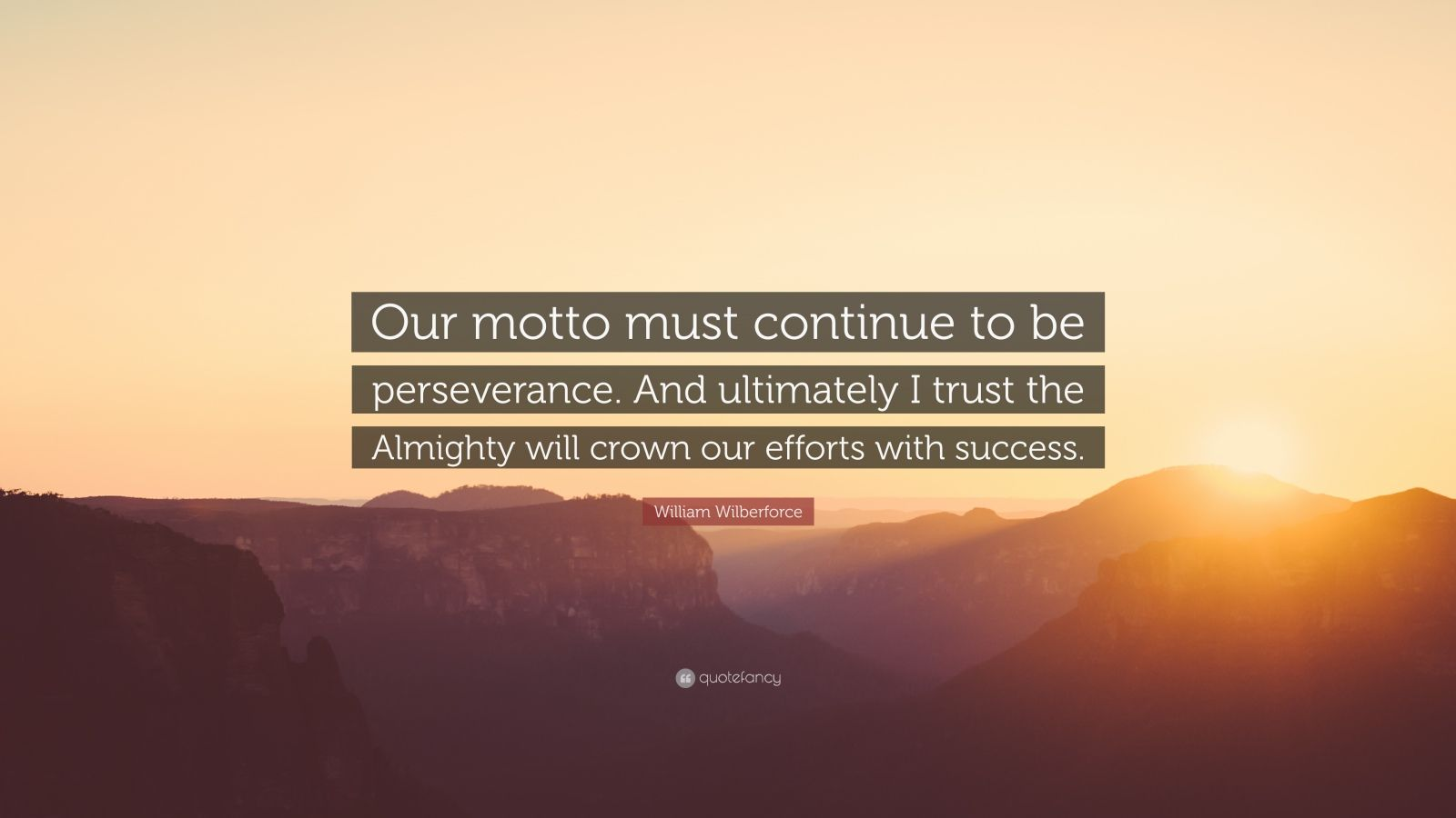 """William Wilberforce Quote: """"Our motto must continue to be perseverance. And ultimately I trust the Almighty will crown our efforts with success."""""""