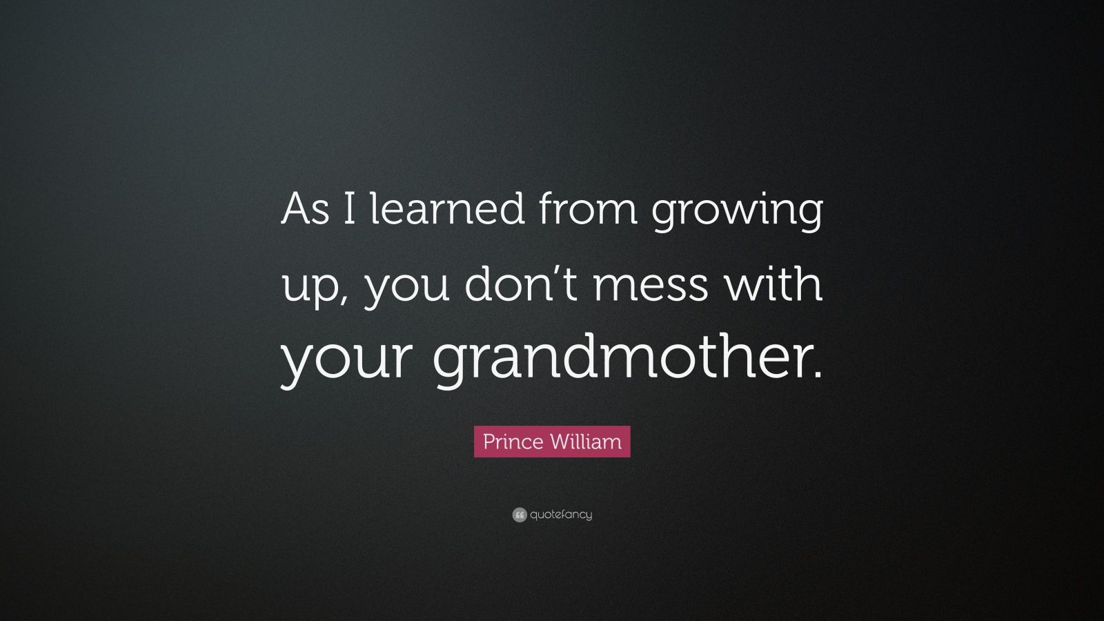 "Prince William Quote: ""As I Learned From Growing Up, You"
