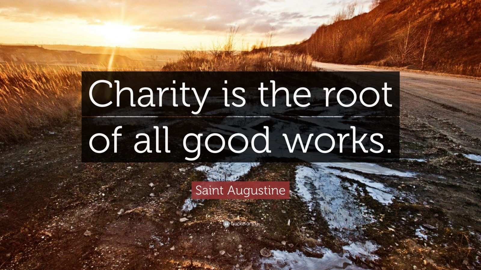 """Saint Augustine Quote: """"Charity is the root of all good works."""""""