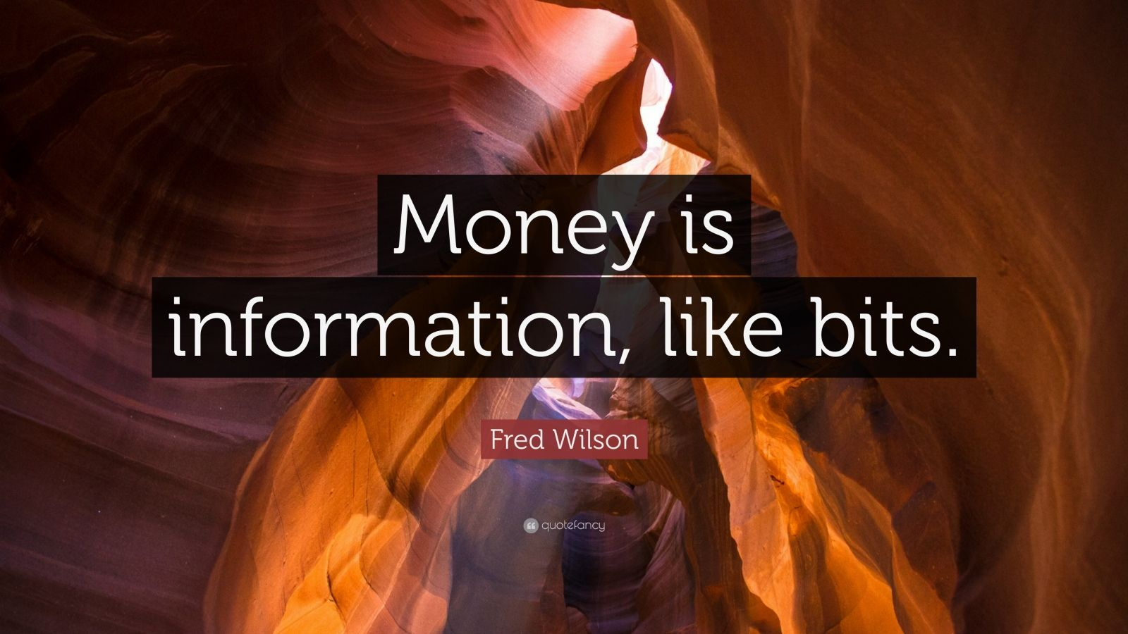 """Fred Wilson Quote: """"Money is information, like bits."""""""