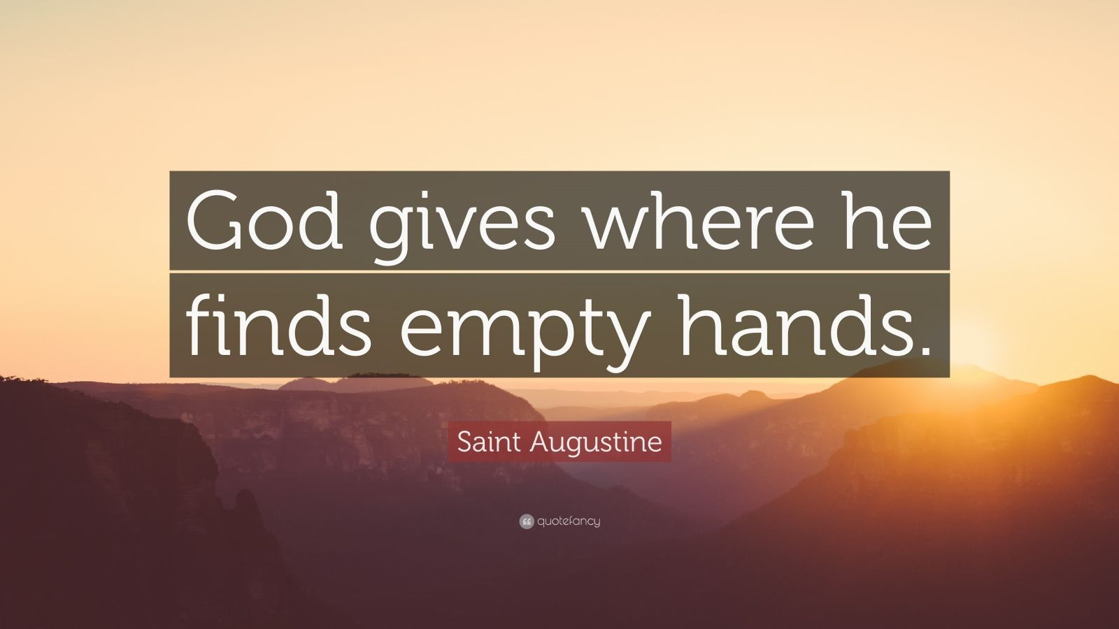 "Saint Augustine Quote: ""God gives where he finds empty hands."""