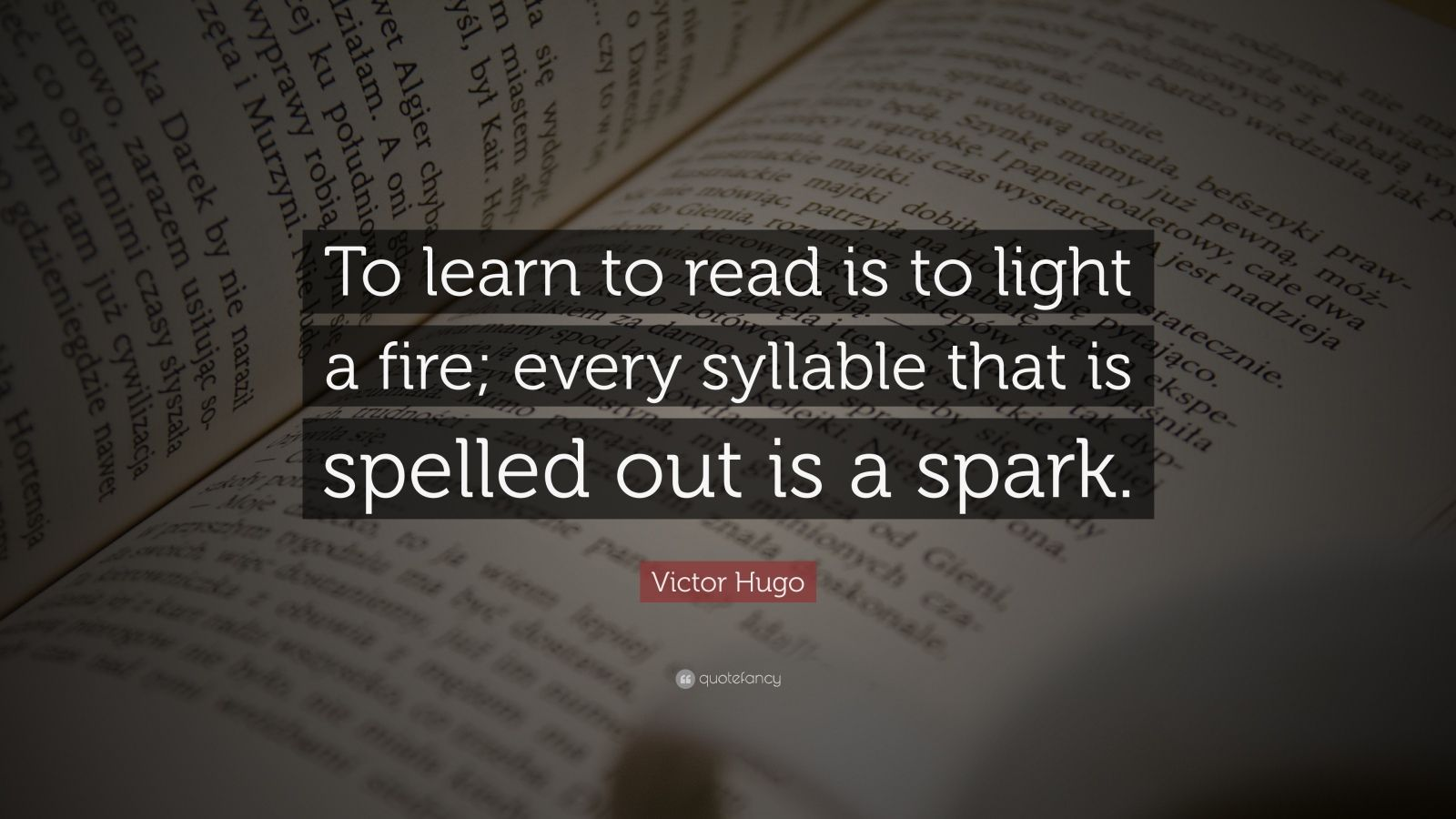 "Victor Hugo Quote: ""To learn to read is to light a fire; every syllable that is spelled out is a spark."""
