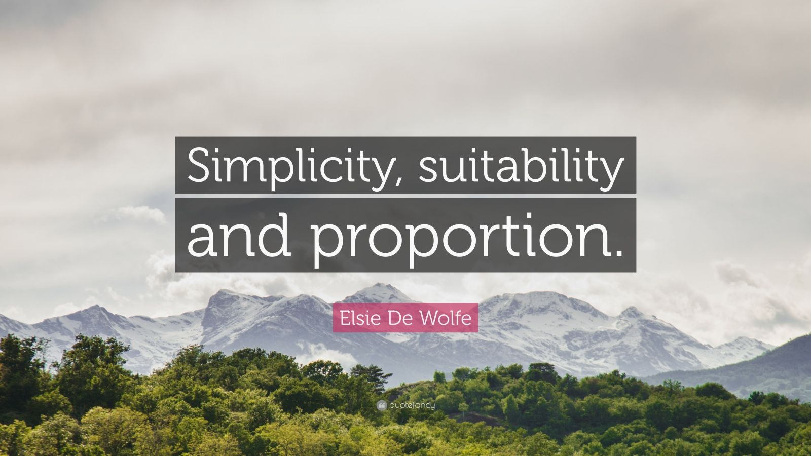 "Elsie De Wolfe Quote: ""Simplicity, suitability and proportion."""