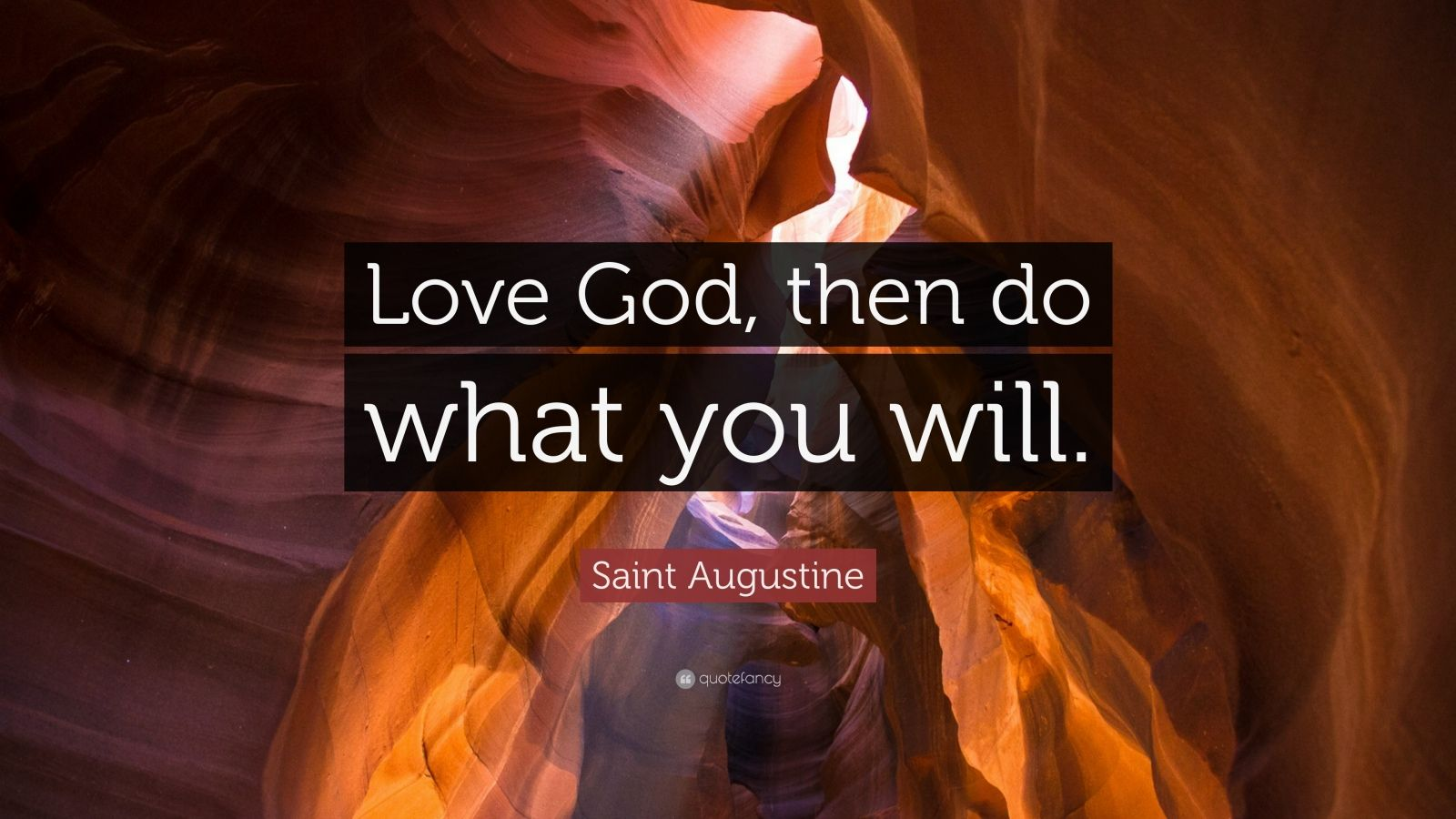 """Saint Augustine Quote: """"Love God, then do what you will."""""""