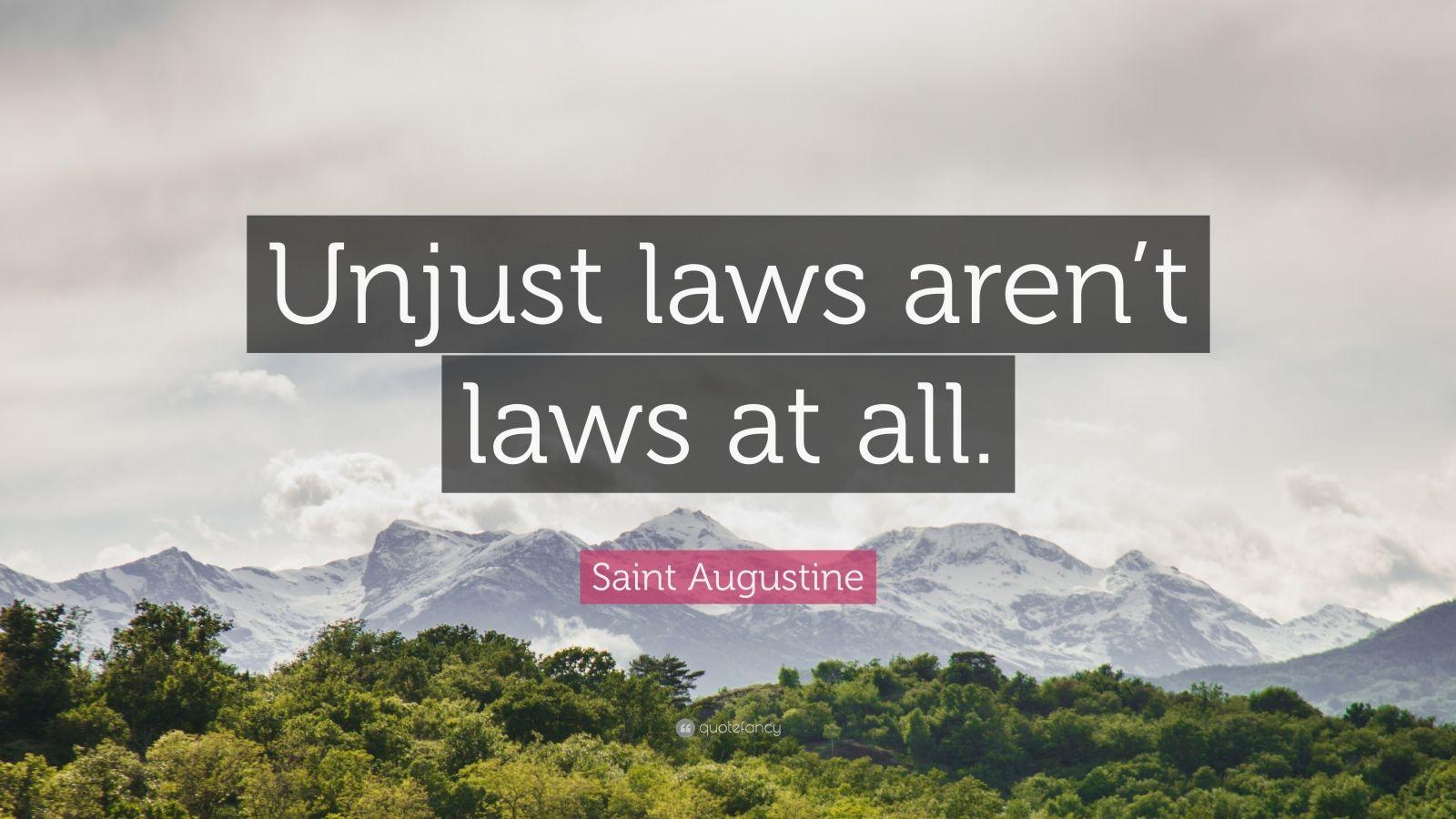 "Saint Augustine Quote: ""Unjust laws aren't laws at all."""