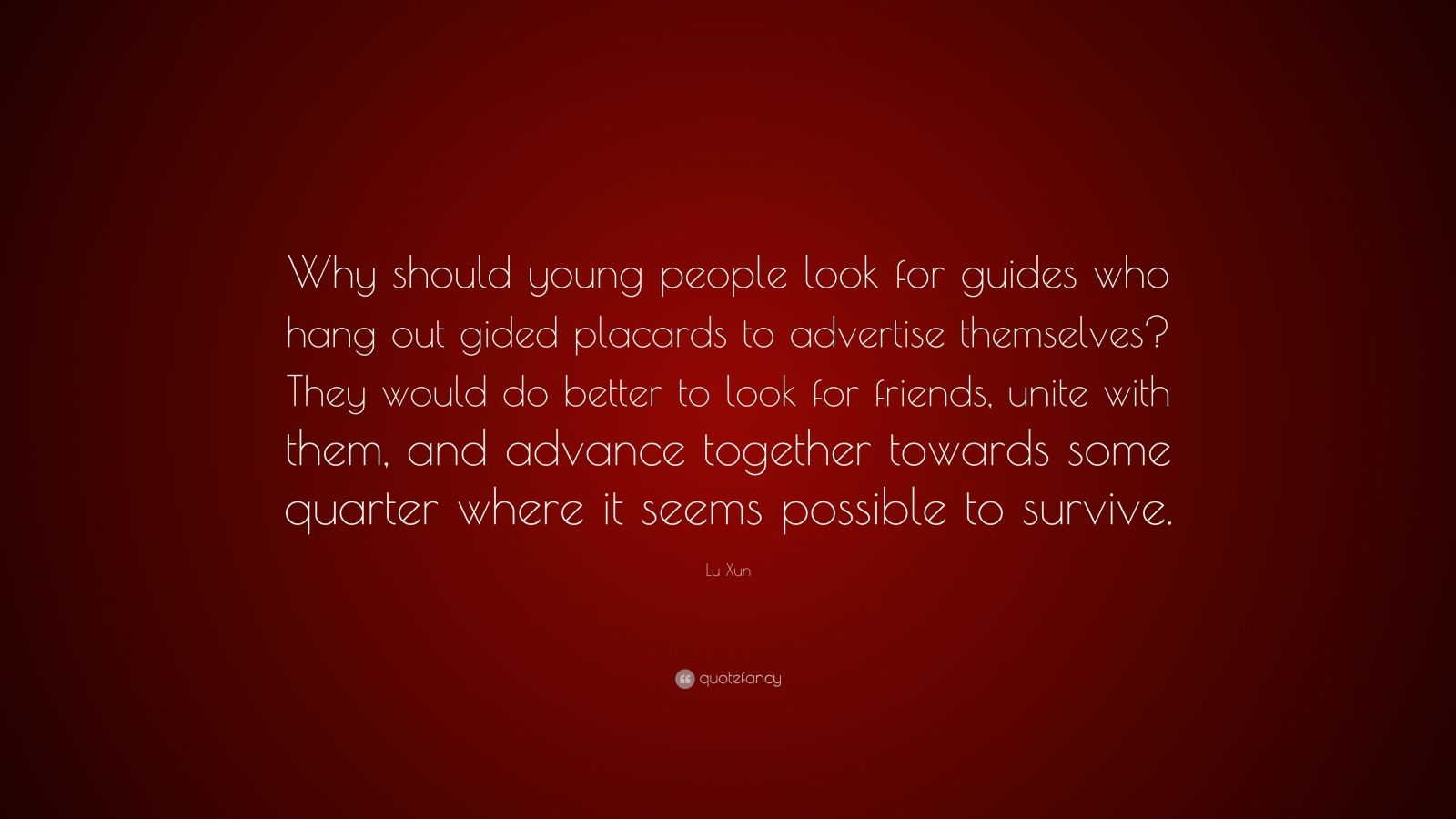 """Hanging Out With Friends Quotes: Lu Xun Quote: """"Why Should Young People Look For Guides Who"""