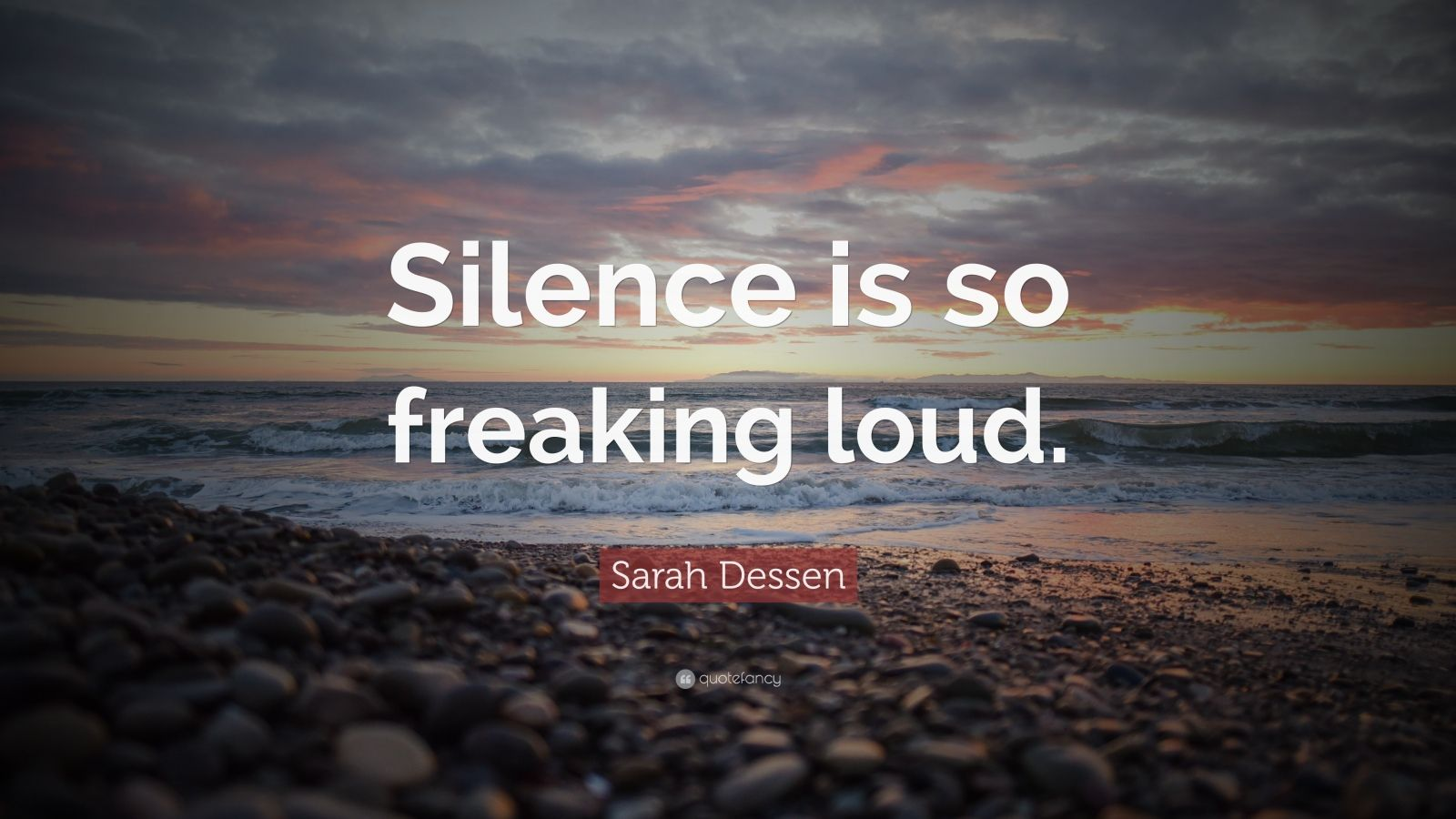 "Sarah Dessen Quote: ""Silence is so freaking loud."""