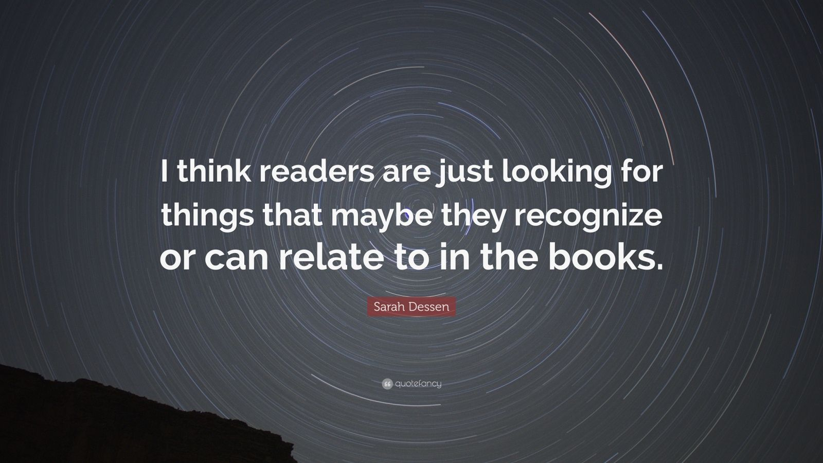 """Sarah Dessen Quote: """"I think readers are just looking for things that maybe they recognize or can relate to in the books."""""""
