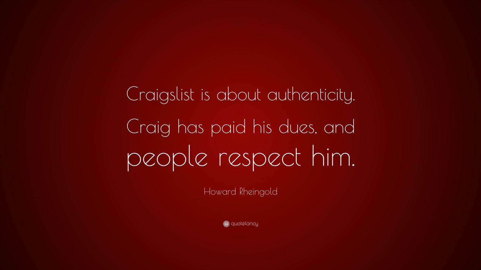 "Howard Rheingold Quote: ""Craigslist is about authenticity. Craig has paid his dues, and people respect him."""