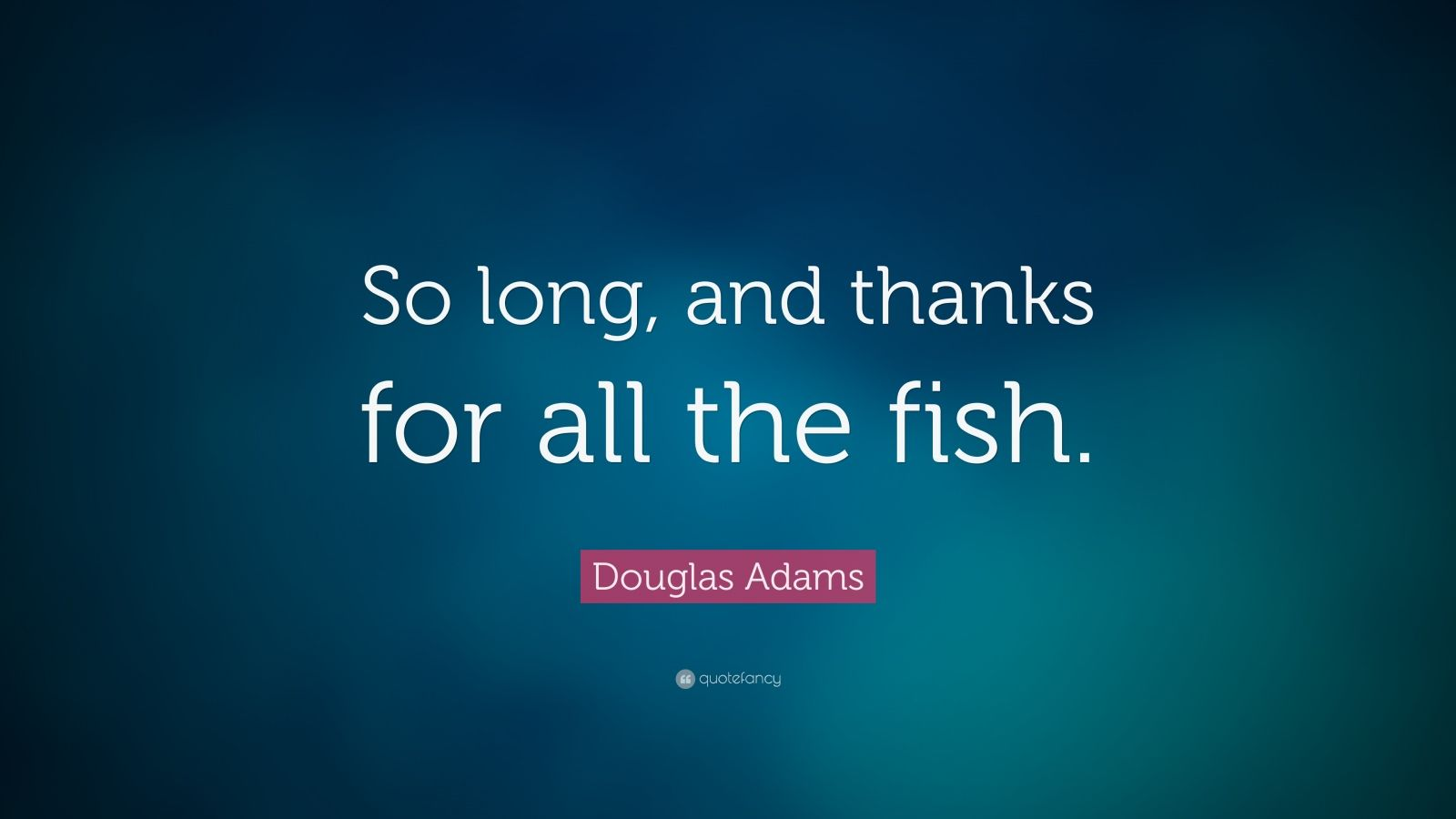 Douglas adams quotes 25 wallpapers quotefancy for Thanks for all the fish
