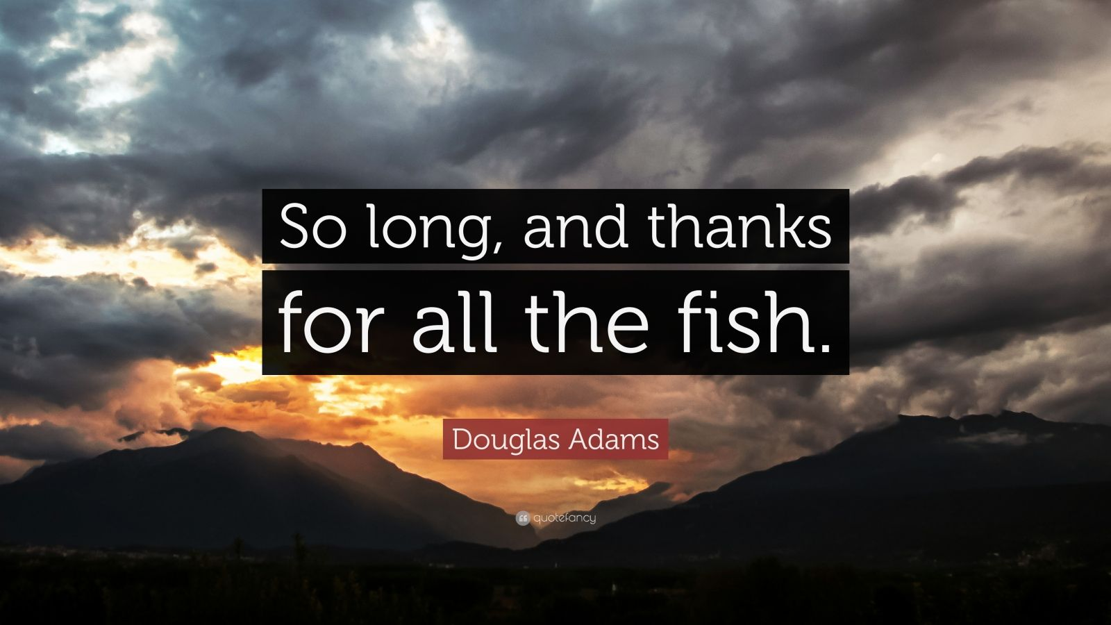 Douglas adams quote so long and thanks for all the fish for All the fish