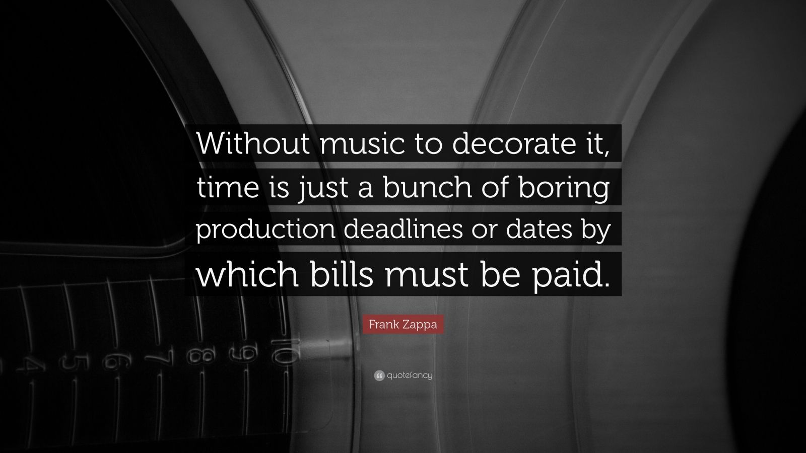 Music Quotes: U201cWithout Music To Decorate It, Time Is Just A Bunch Of