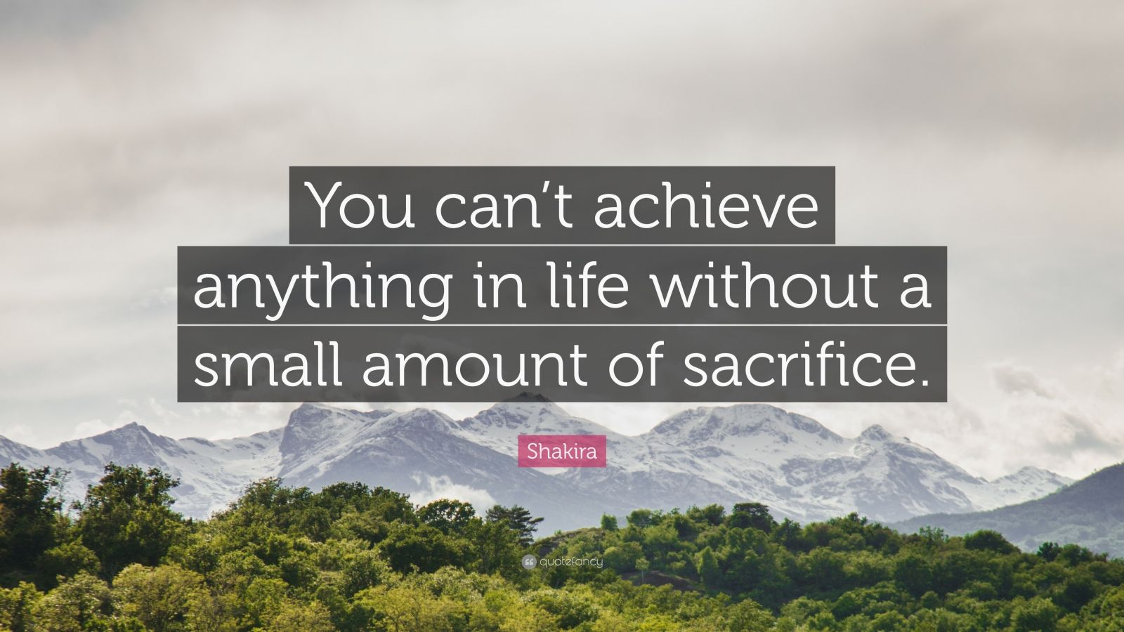 "Shakira Quote: ""You can't achieve anything in life without a small amount of sacrifice."""