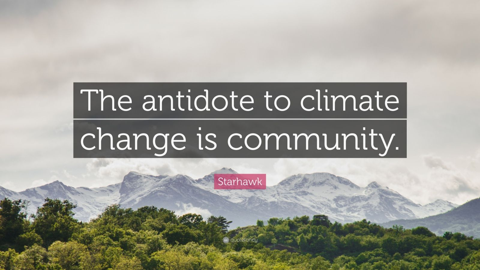 "Starhawk Quote: ""The antidote to climate change is community."""
