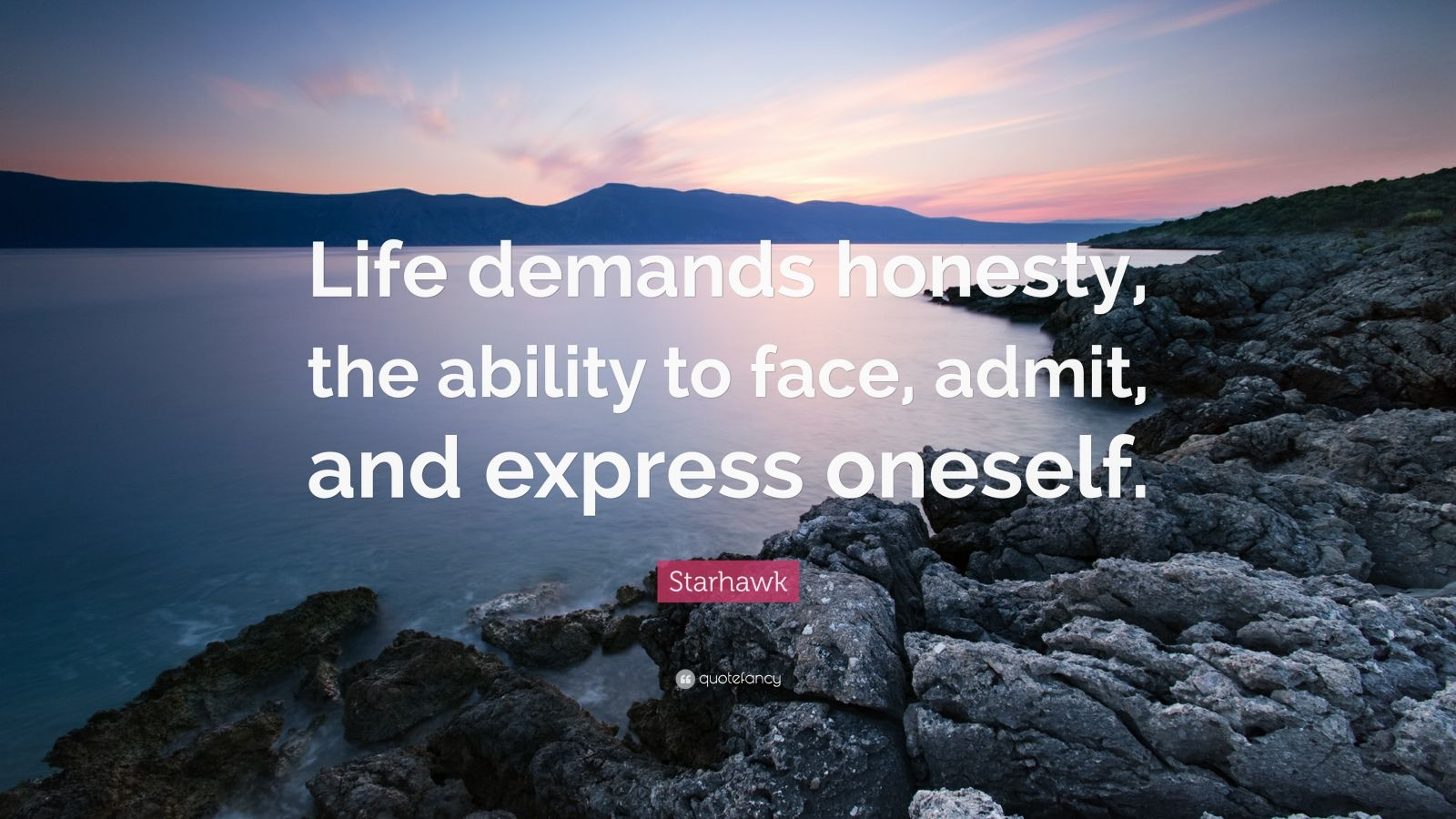"""Starhawk Quote: """"Life demands honesty, the ability to face, admit, and express oneself."""""""