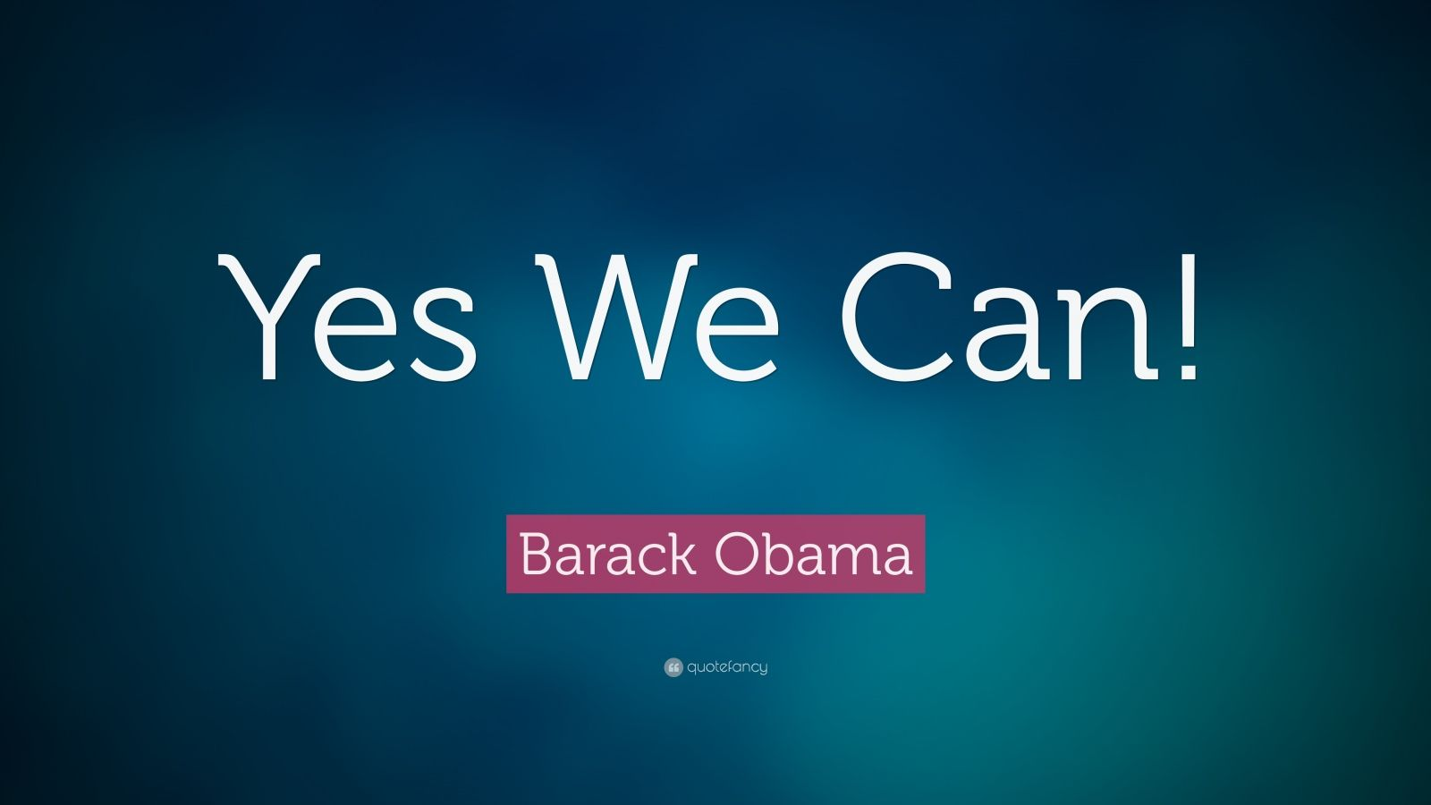"Barack Obama Quote: ""Yes We Can!"""