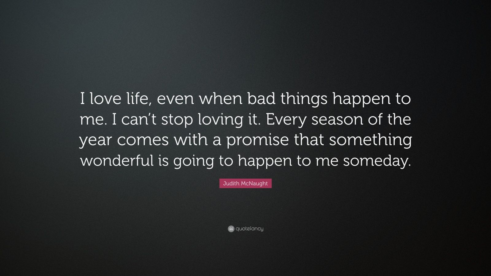 """I Like Things To Happen Quote: Judith McNaught Quote: """"I Love Life, Even When Bad Things"""