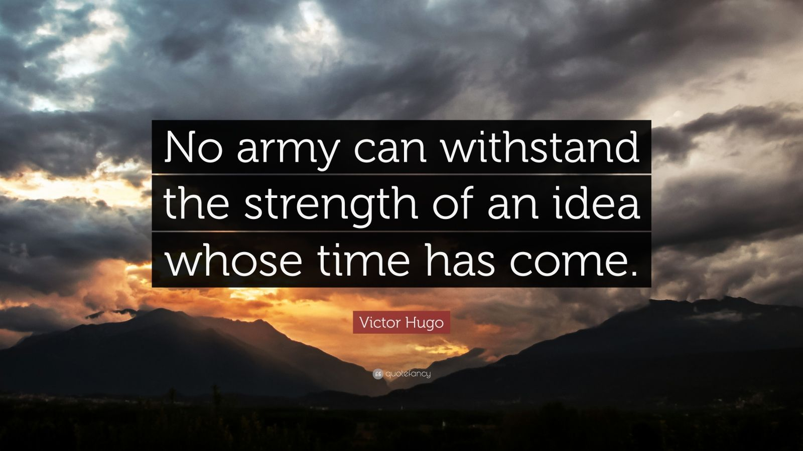 """Victor Hugo Quote: """"No army can withstand the strength of an idea whose time has come."""""""
