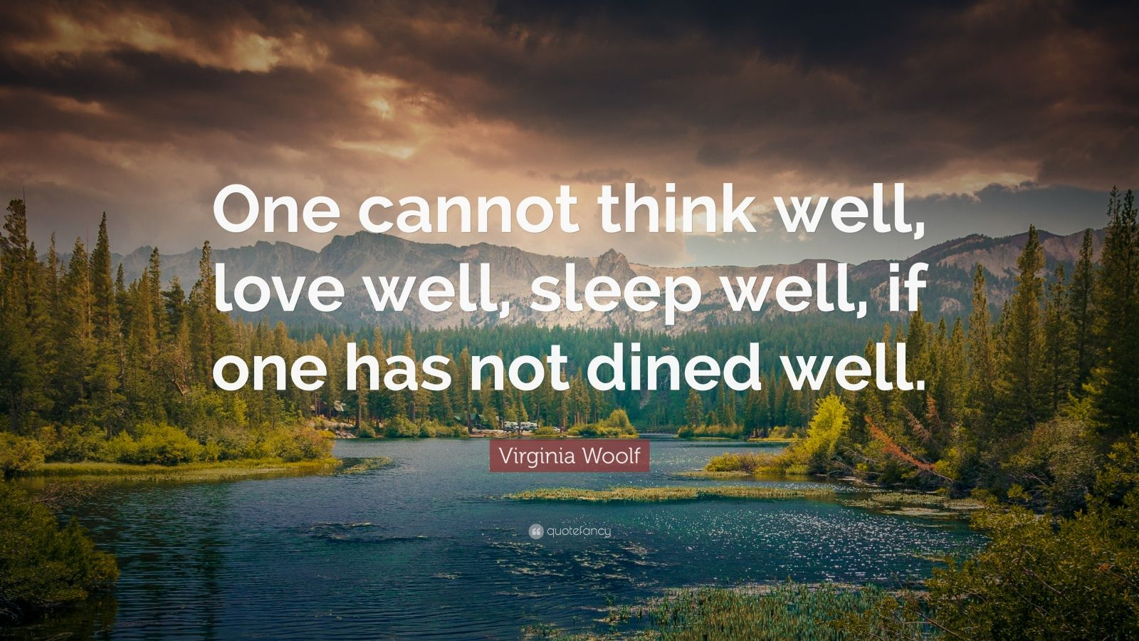 "Virginia Woolf Quote: ""One cannot think well, love well, sleep well, if one has not dined well."""