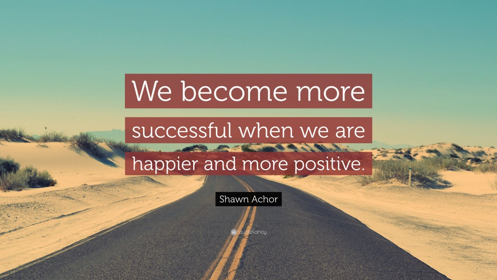 "Shawn Achor Quote: ""We become more successful when we are happier and more positive."""