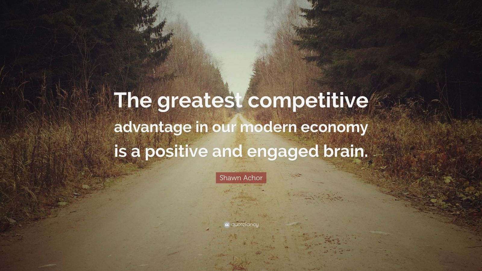 Happiness Quotes: U201cThe Greatest Competitive Advantage In Our Modern Economy  Is A Positive And