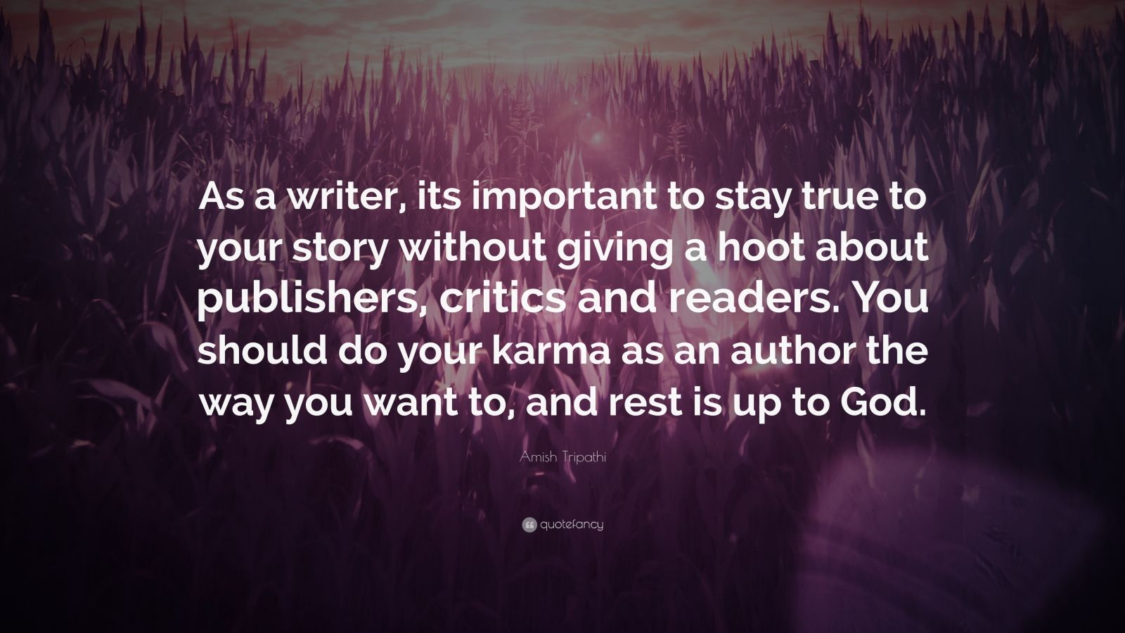 "Amish Tripathi Quote: ""As a writer, its important to stay true to your story without giving a hoot about publishers, critics and readers. You should do your karma as an author the way you want to, and rest is up to God."""