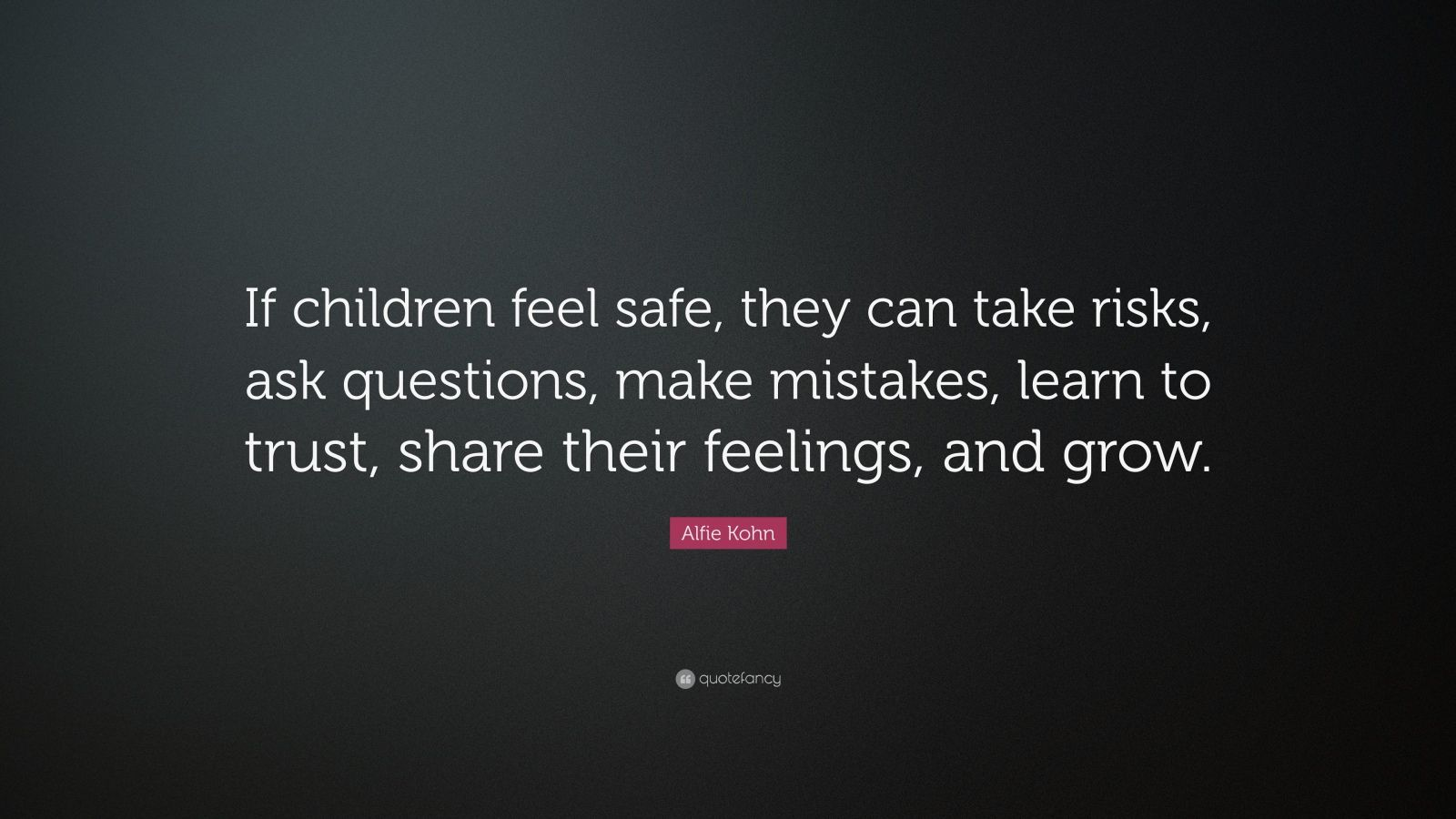 """Alfie Kohn Quote: """"If Children Feel Safe, They Can Take"""