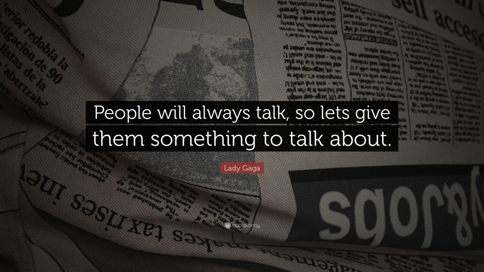 """Lady Gaga Quote: """"People will always talk, so lets give them something to talk about."""""""