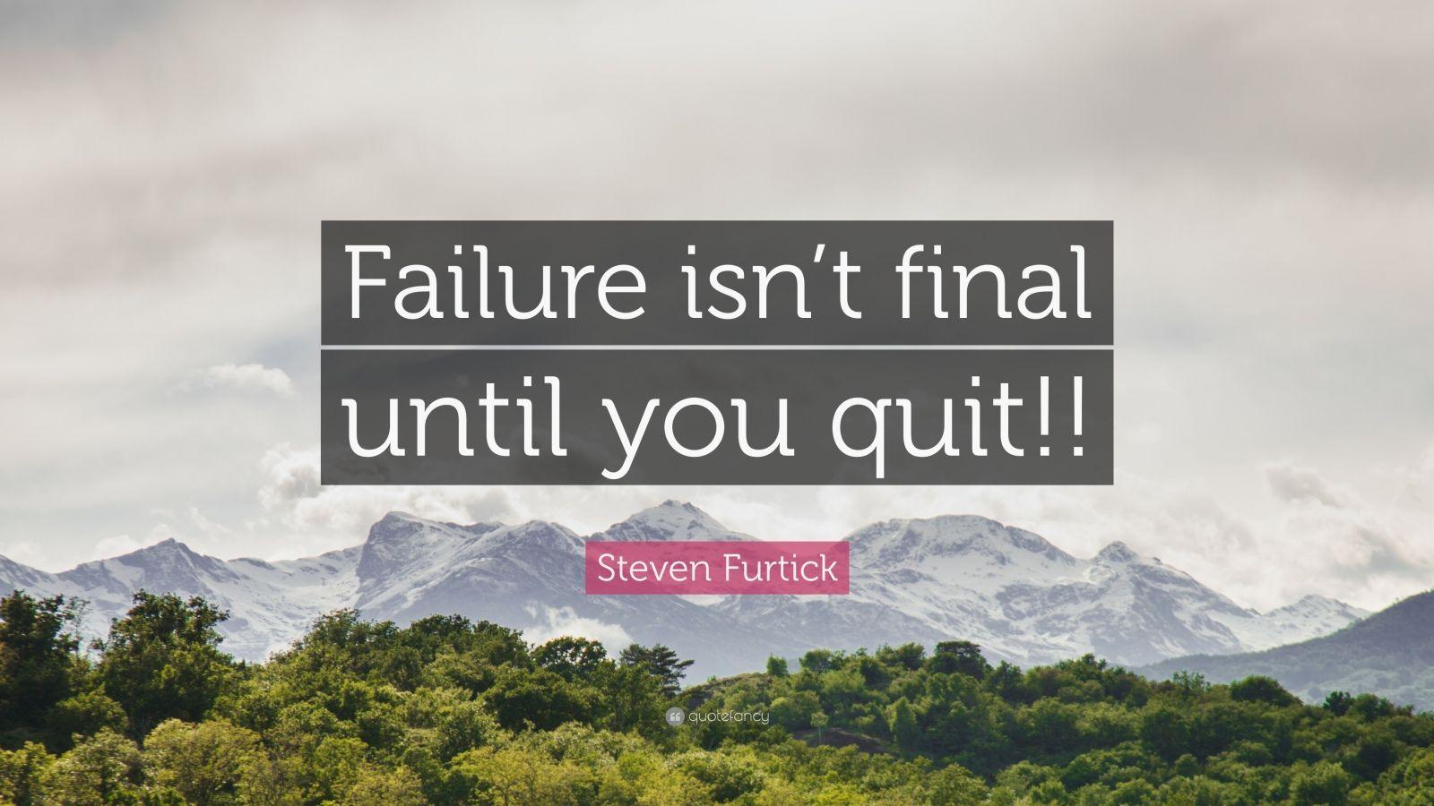 """Steven Furtick Quote: """"Failure isn't final until you quit!!"""""""