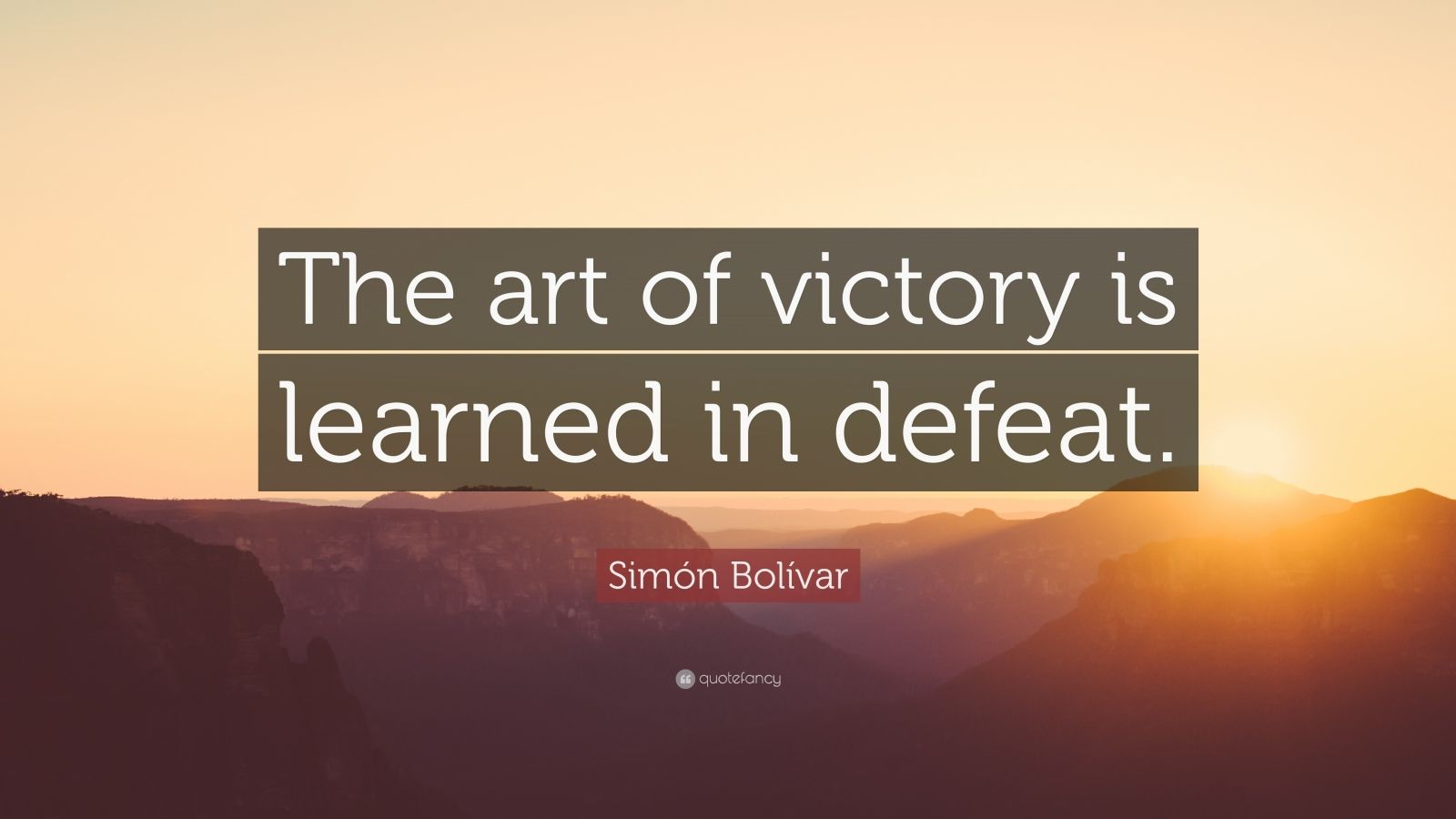 """Simón Bolívar Quote: """"The art of victory is learned in defeat."""""""