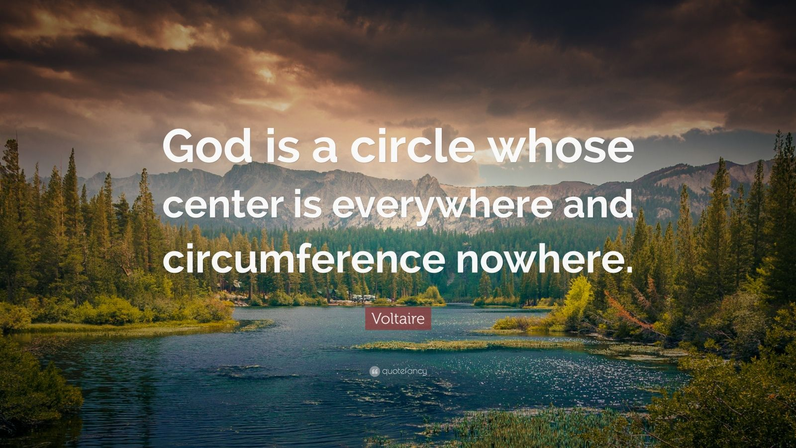 """Voltaire Quote: """"God is a circle whose center is everywhere and circumference nowhere."""""""