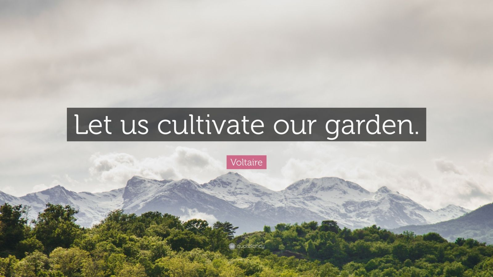 "Voltaire Quote: ""Let us cultivate our garden."""
