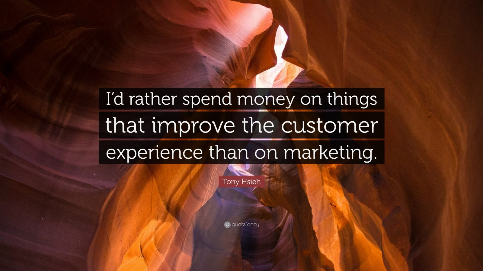 "Tony Hsieh Quote: ""I'd rather spend money on things that improve the customer experience than on marketing."""