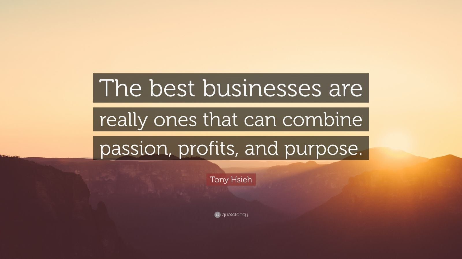 "Tony Hsieh Quote: ""The best businesses are really ones that can combine passion, profits, and purpose."""